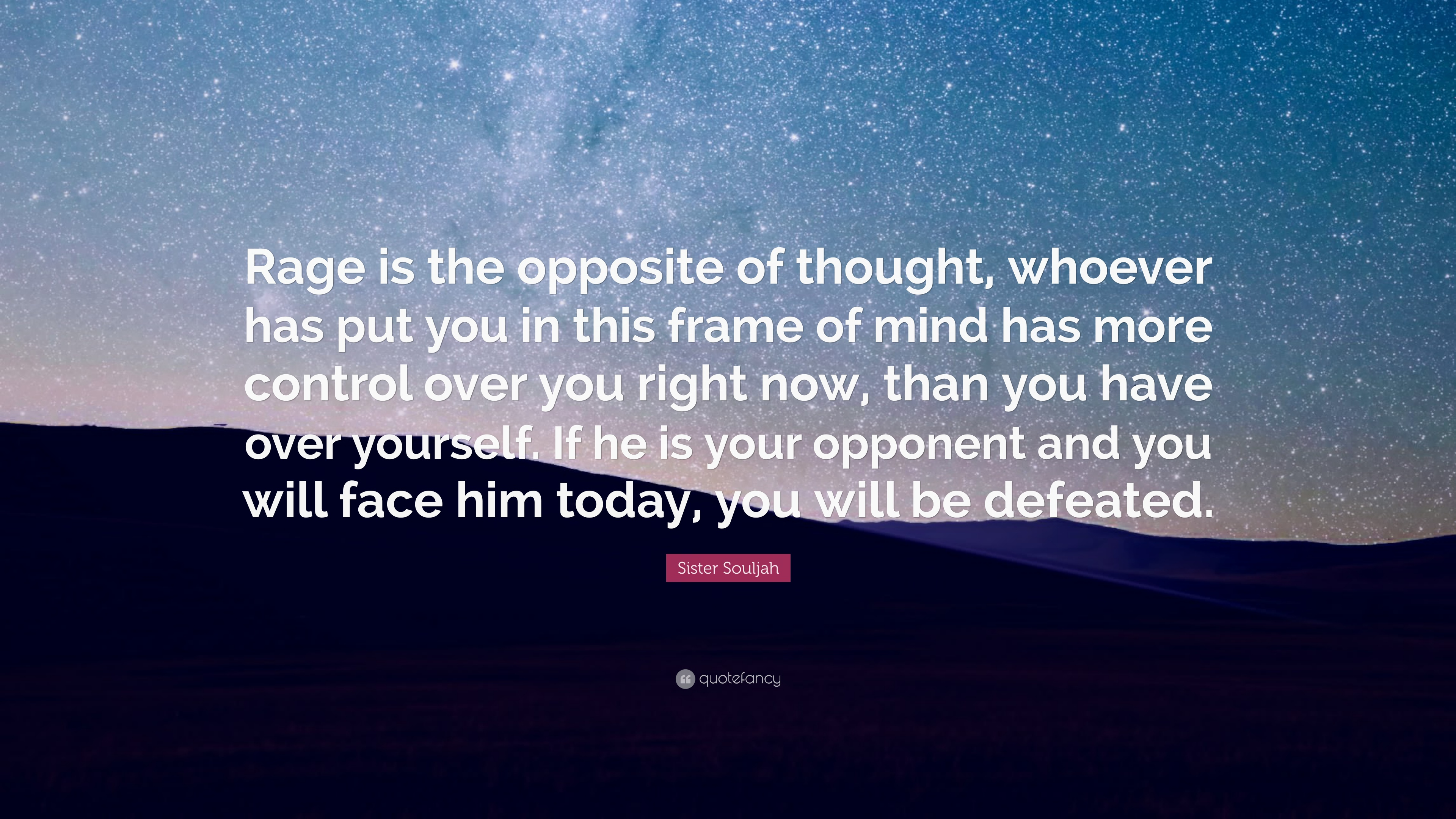 """Sister Souljah Quote: """"Rage is the opposite of thought, whoever has ..."""
