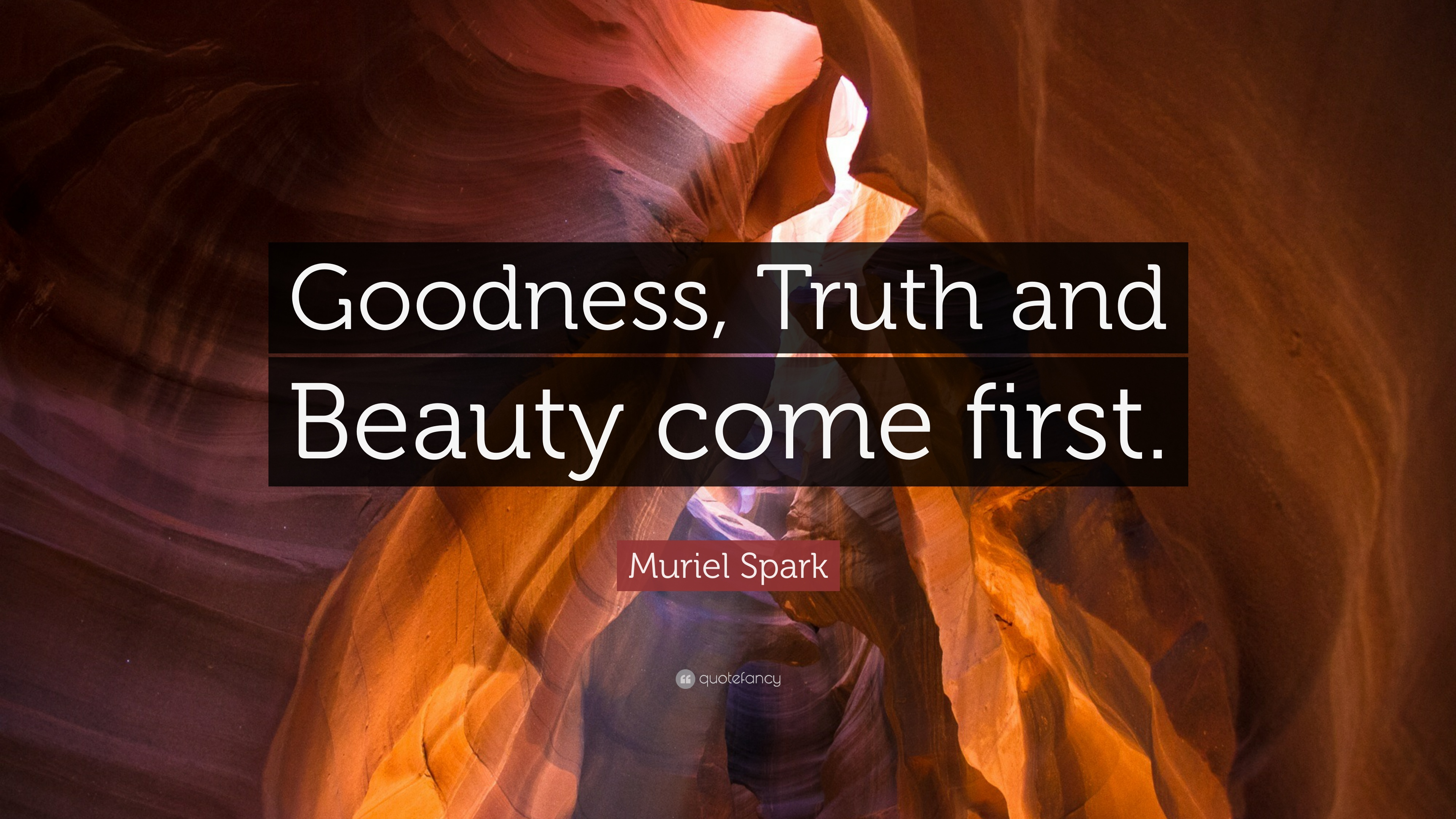 """Muriel Spark Quote: """"Goodness, Truth and Beauty come first ..."""