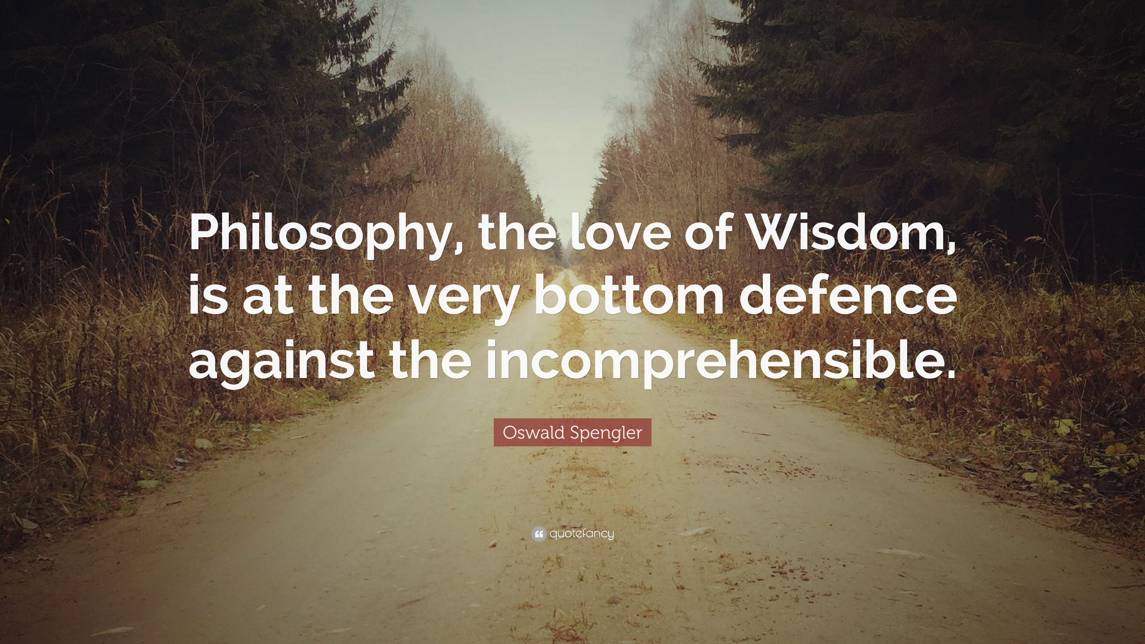 """Oswald Spengler Quote: """"Philosophy, the love of Wisdom, is ..."""
