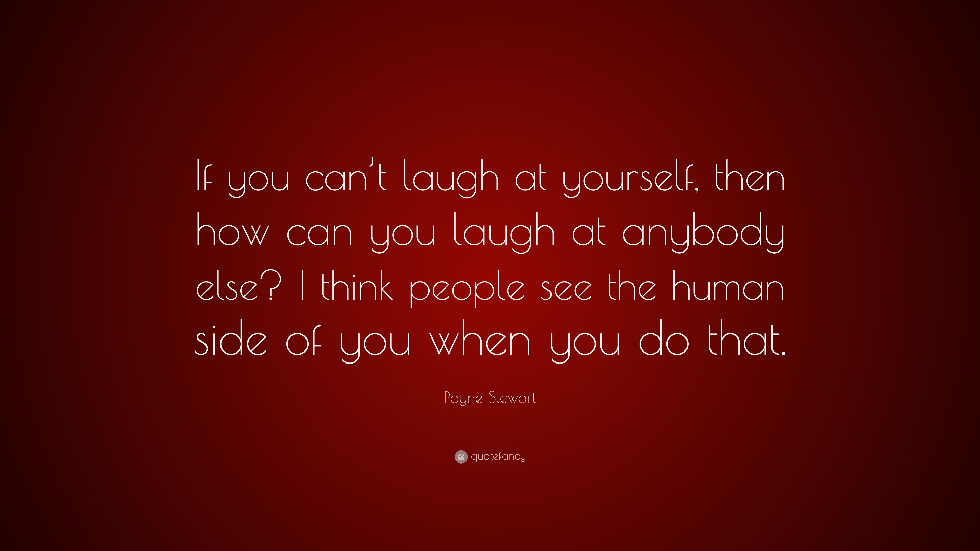 Payne Stewart Quote If You Cant Laugh At Yourself Then How Can