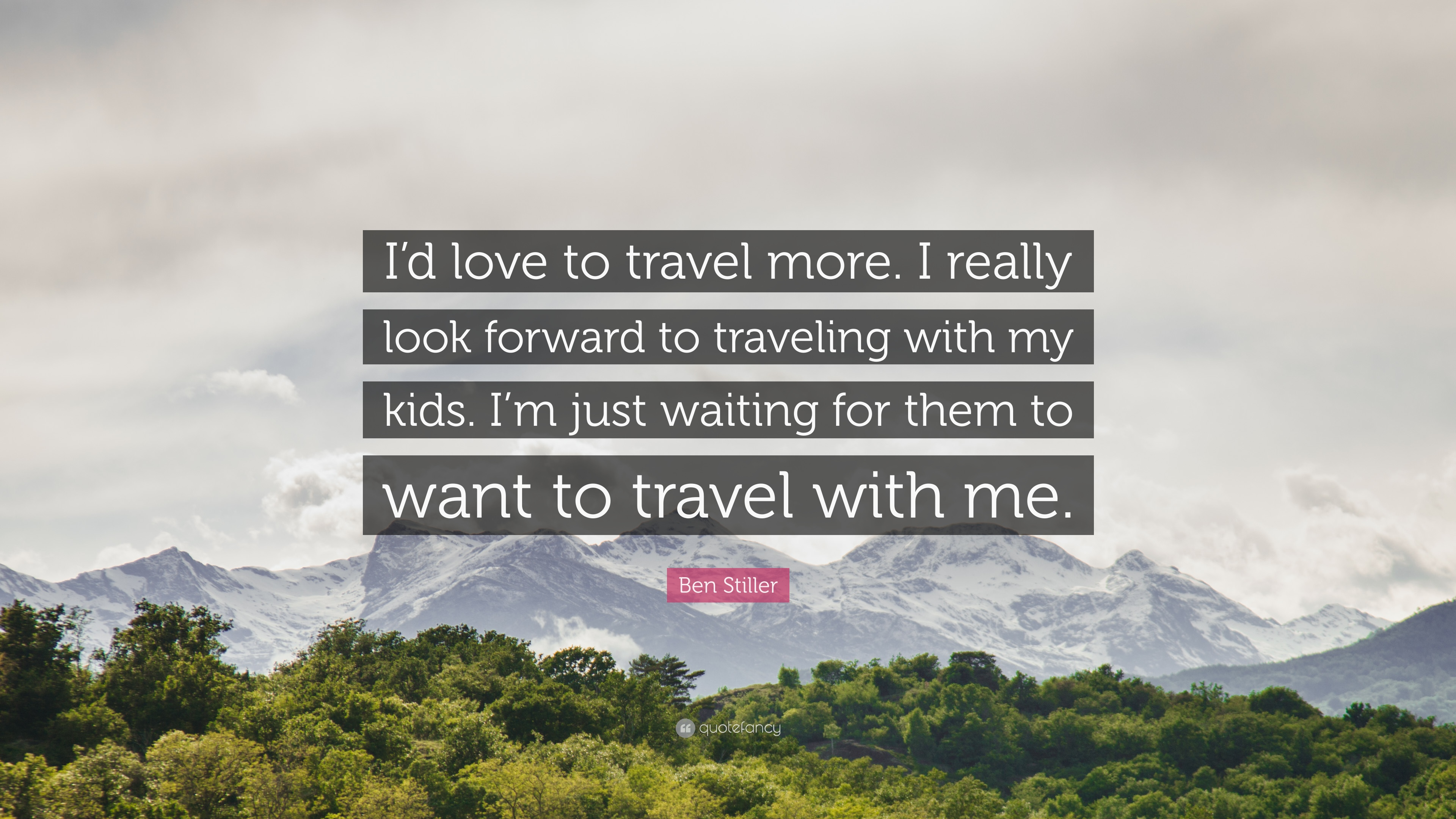 Ben Stiller Quote Id Love To Travel More I Really Look