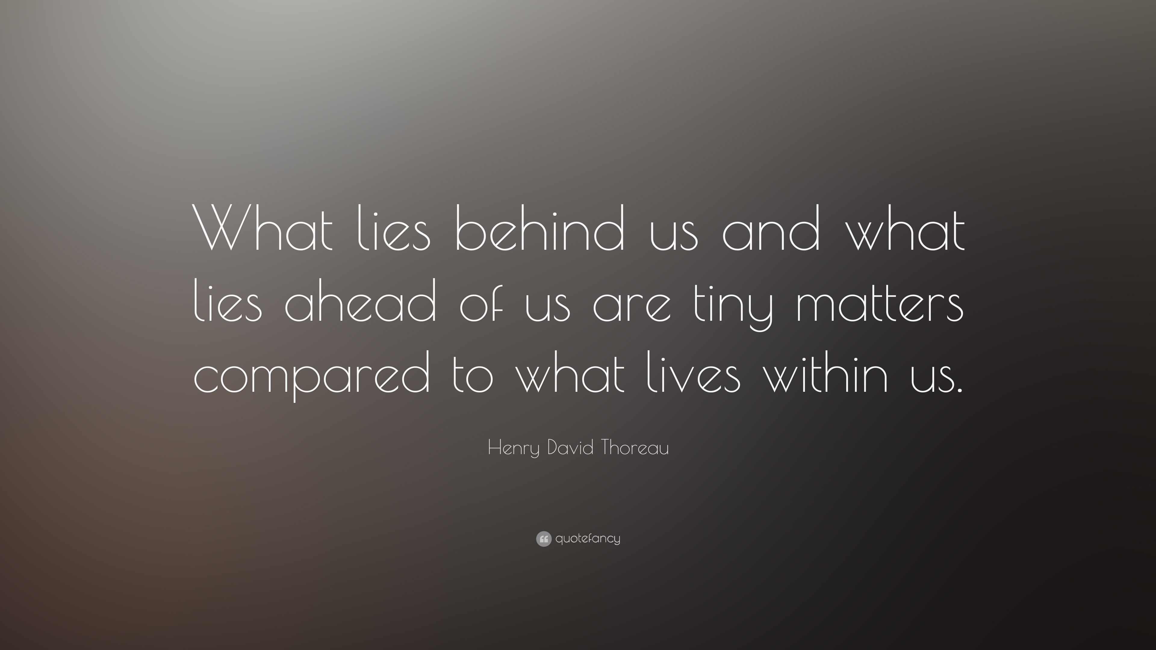 Henry David Thoreau Quote: U201cWhat Lies Behind Us And What Lies Ahead Of Us