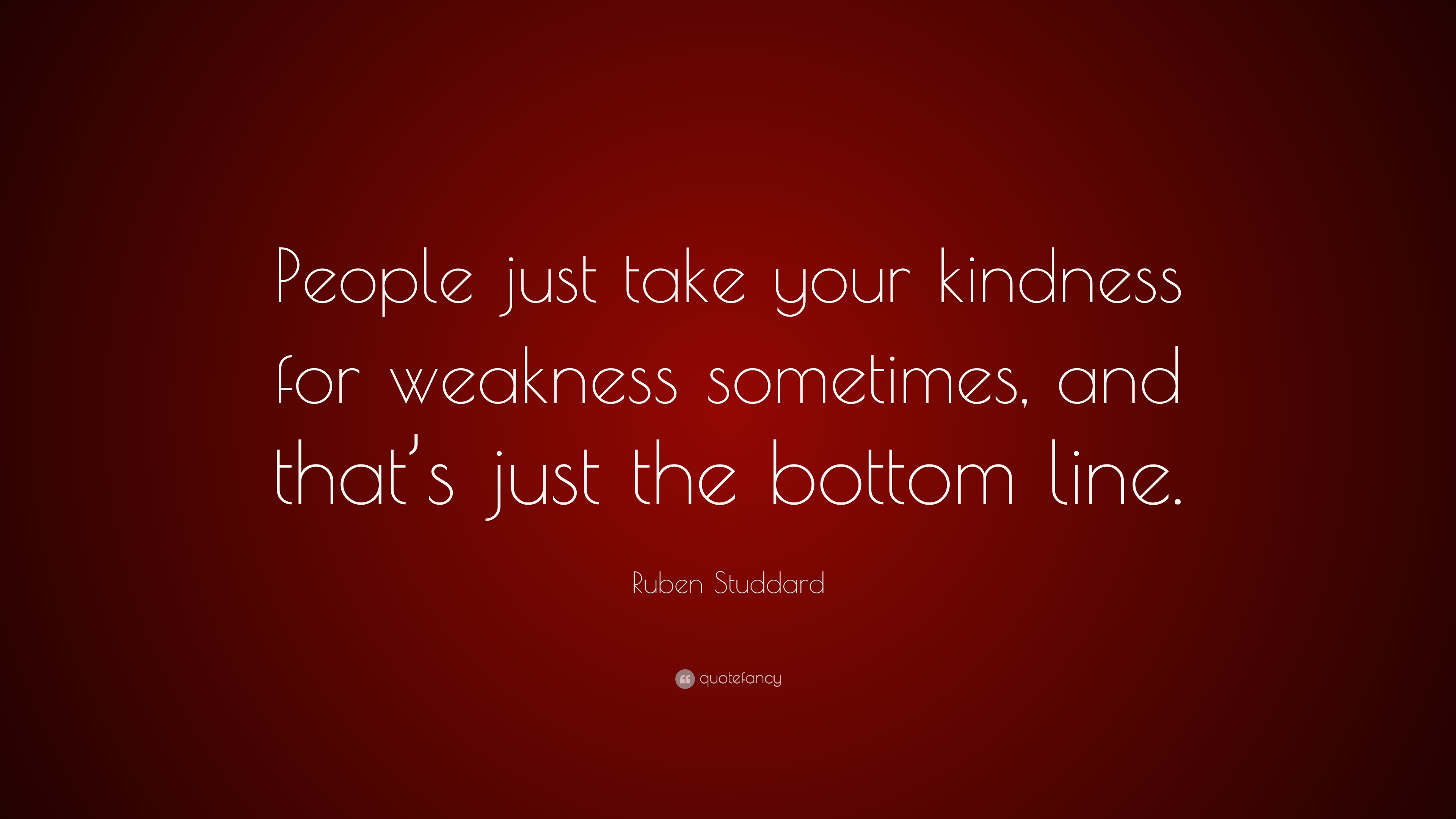 Ruben Studdard Quote People Just Take Your Kindness For Weakness