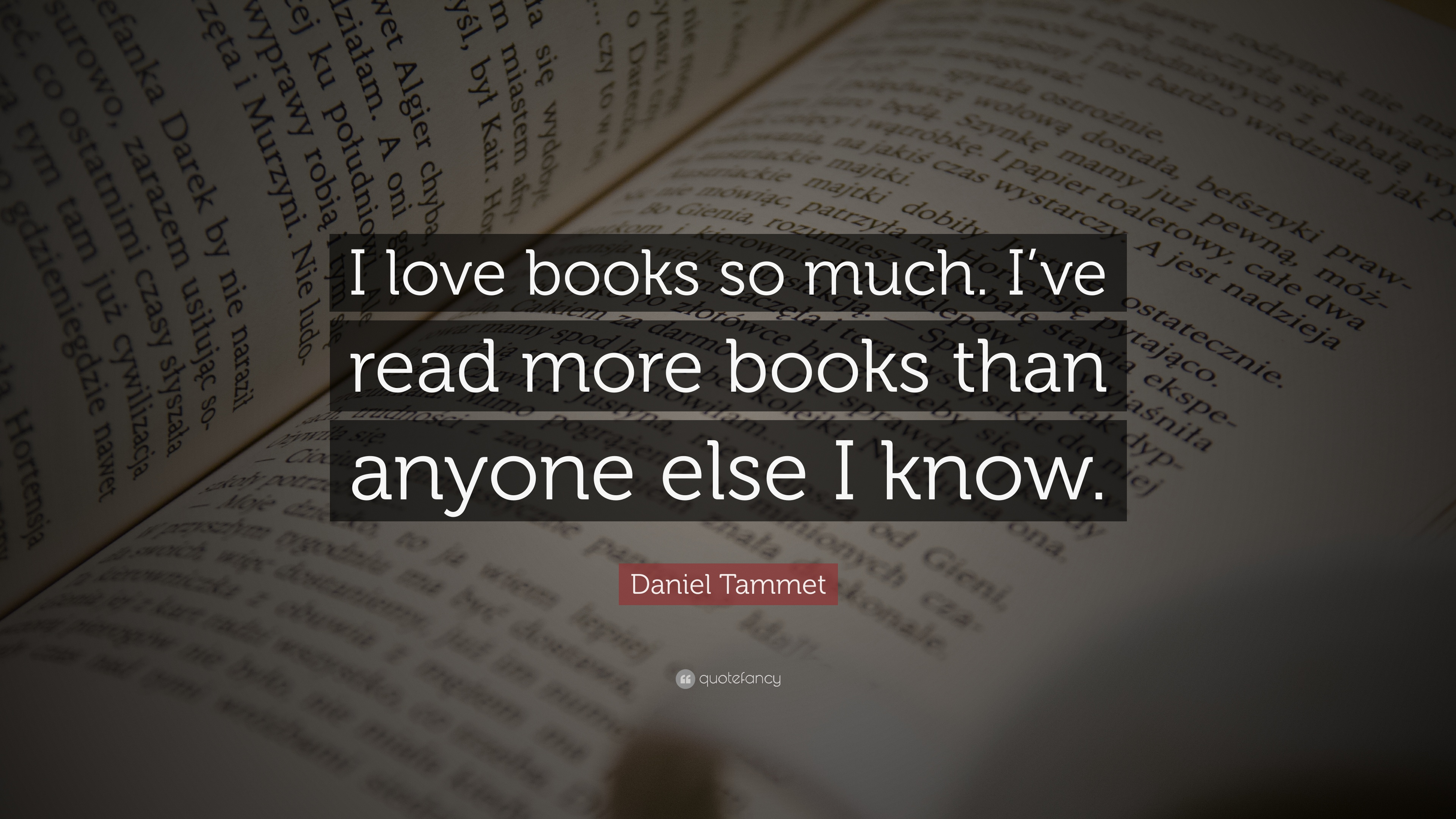 Daniel Tammet Quote I Love Books So Much I Ve Read More