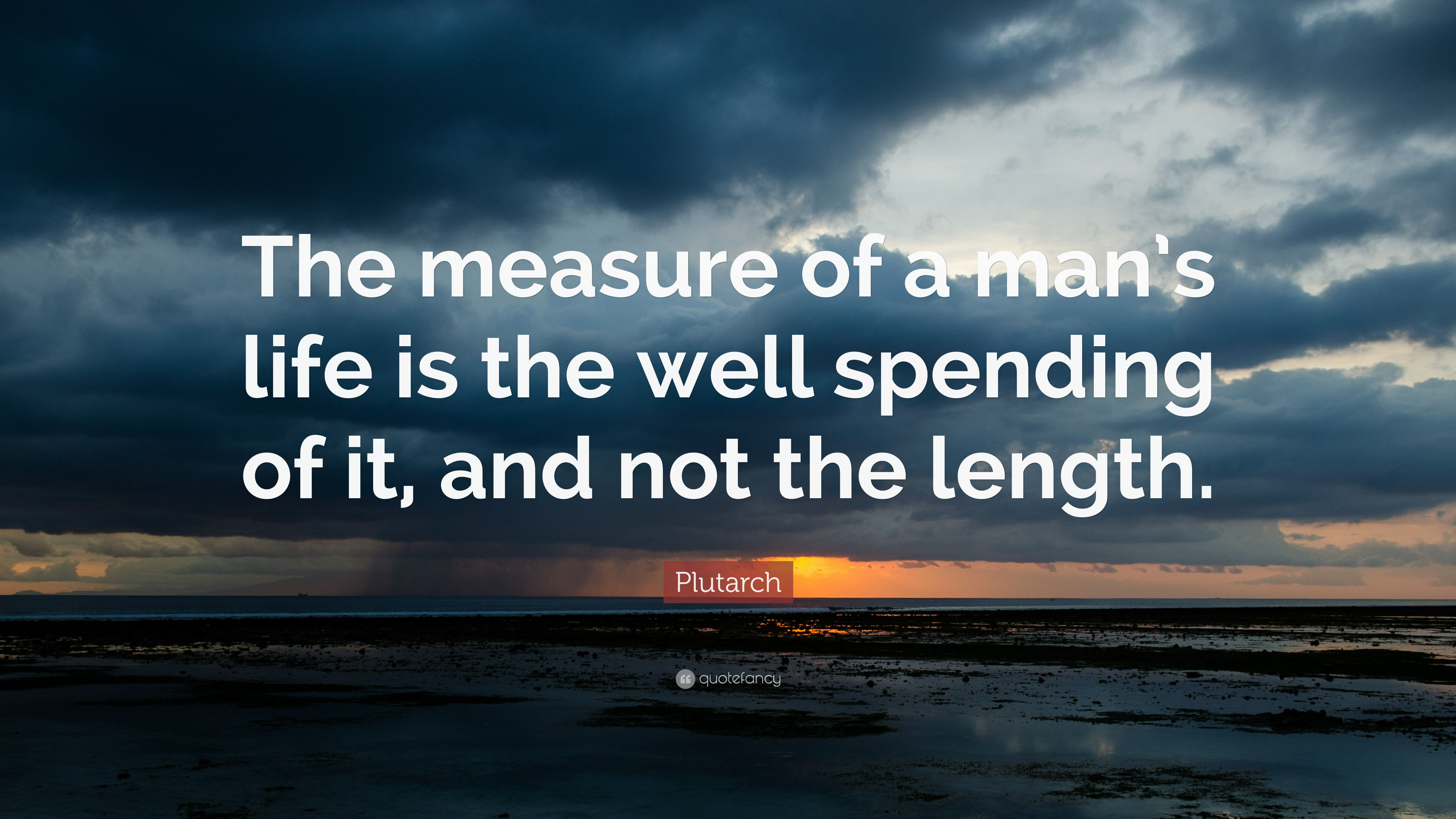 Plutarch Quote The Measure Of A Mans Life Is The Well Spending Of