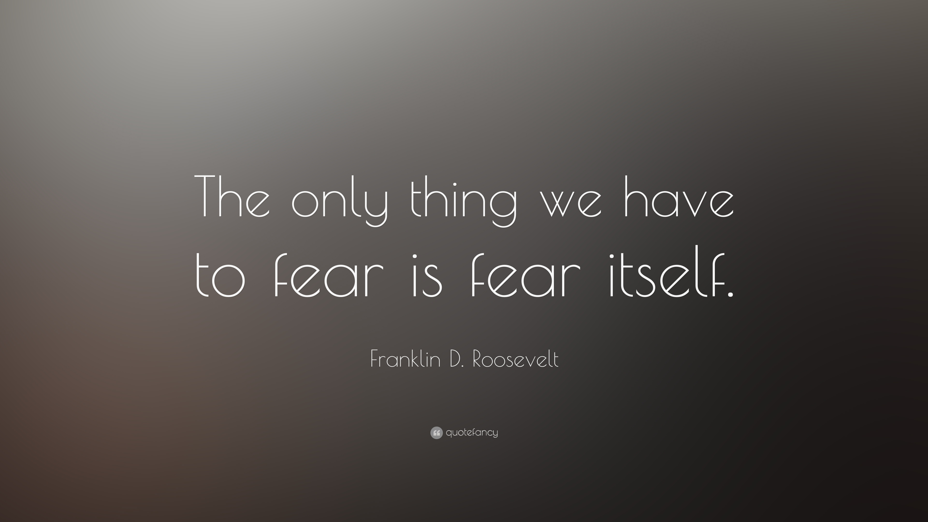 """Franklin Delano Roosevelt Quotes Franklin Droosevelt Quote """"The Only Thing We Have To Fear Is"""