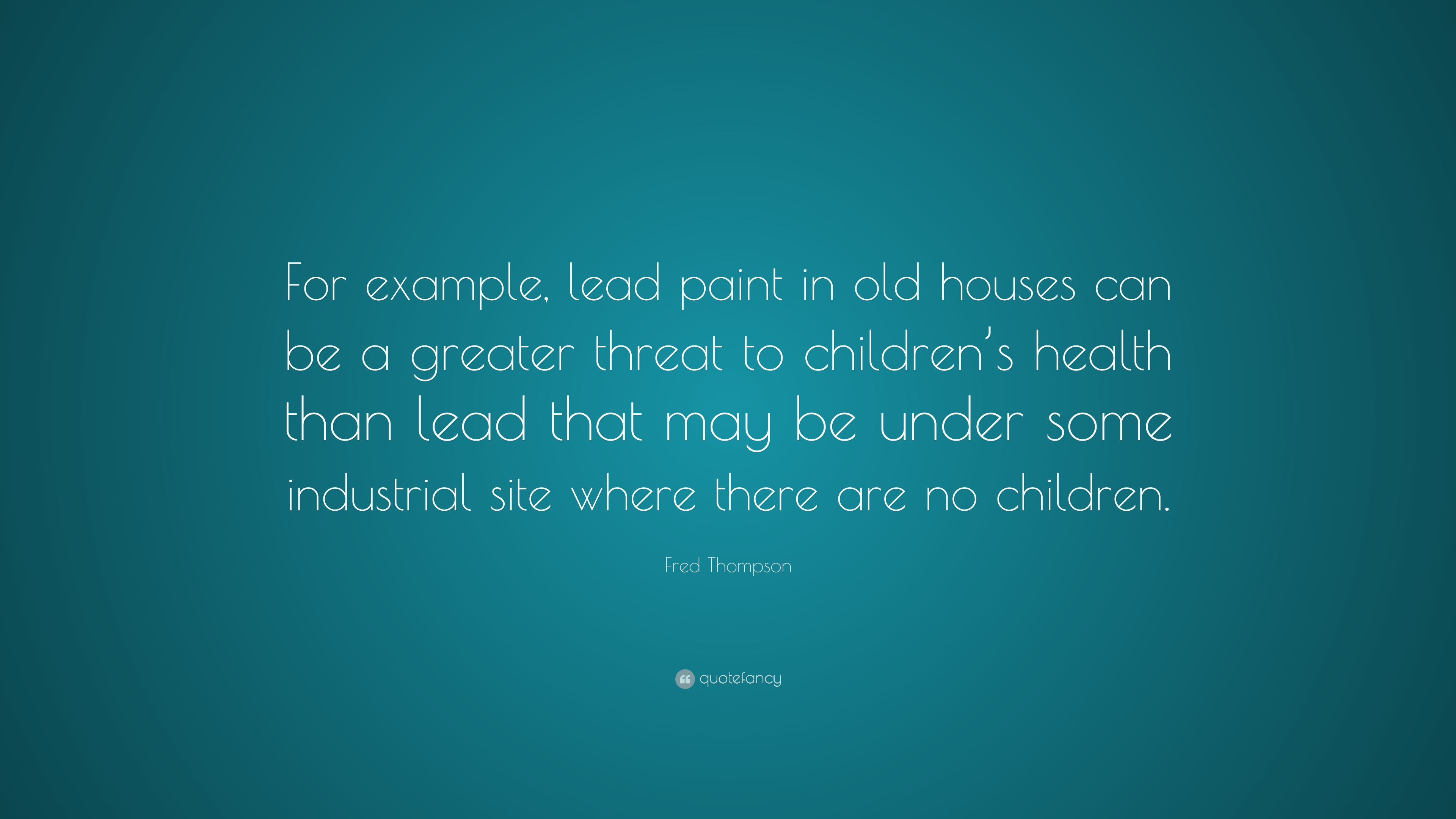 fred thompson quote for example lead paint in old houses can be a