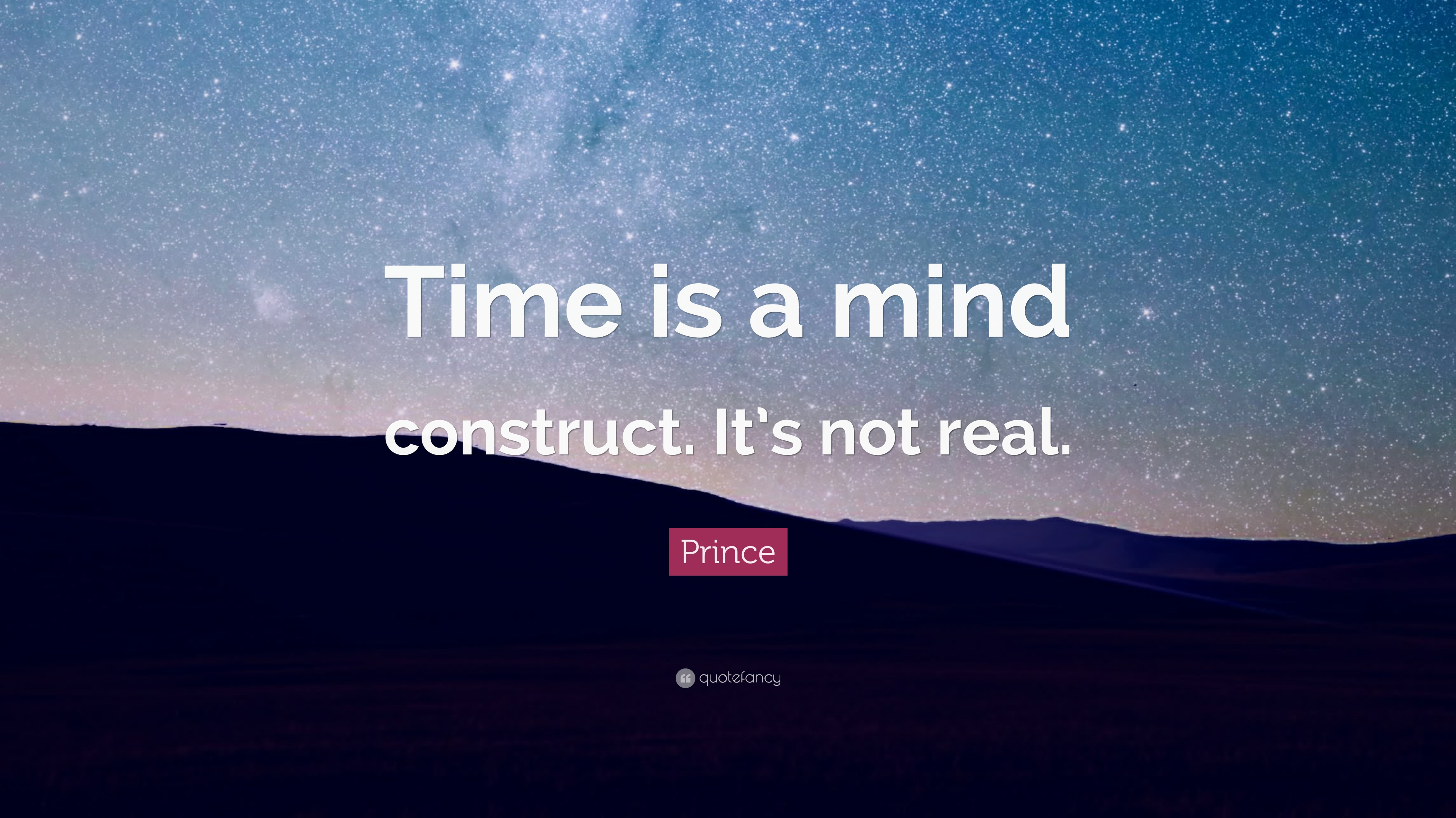 Prince Quote Time Is A Mind Construct Its Not Real 12