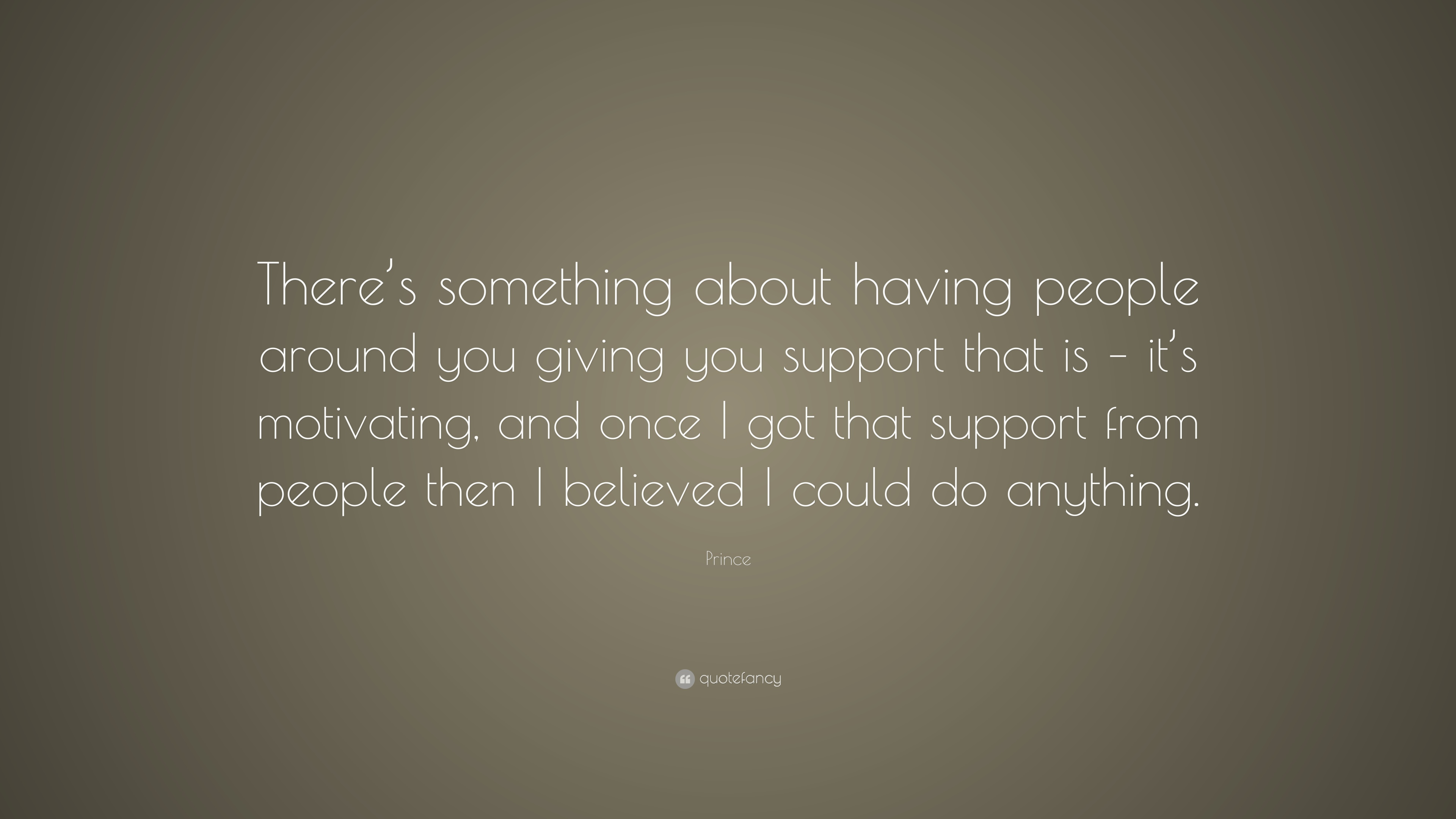 "Support Quotes Prince Quote ""There's Something About Having People Around You"