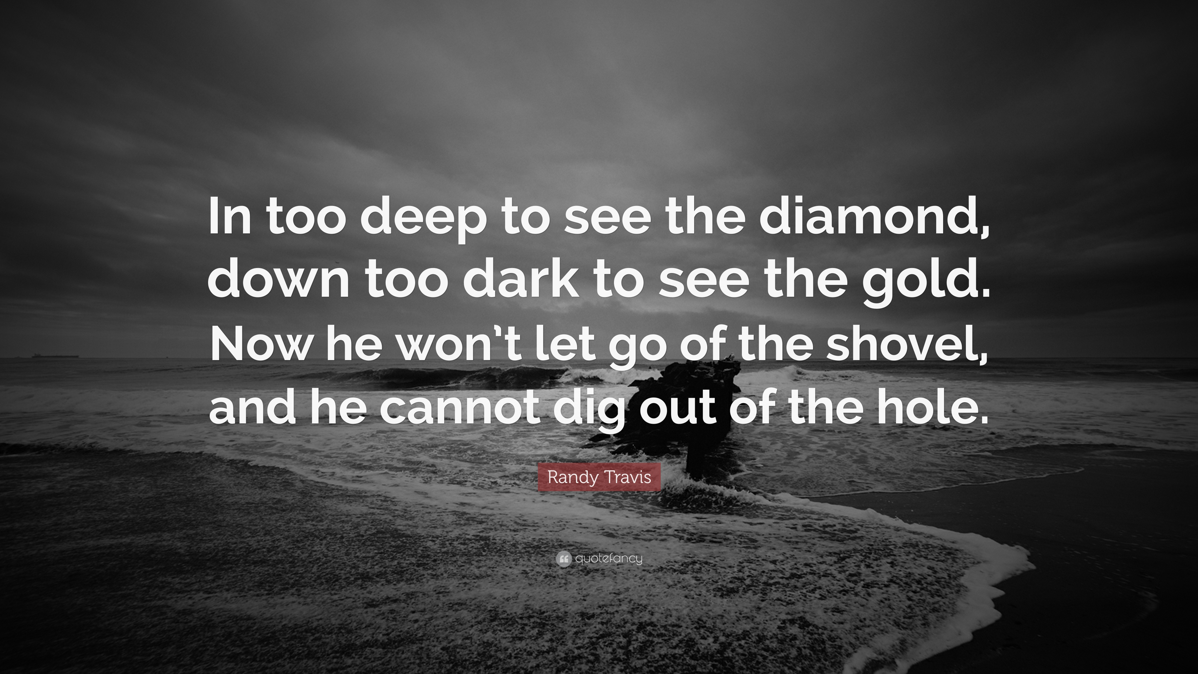 "Randy Travis Quote: ""In Too Deep To See The Diamond, Down"