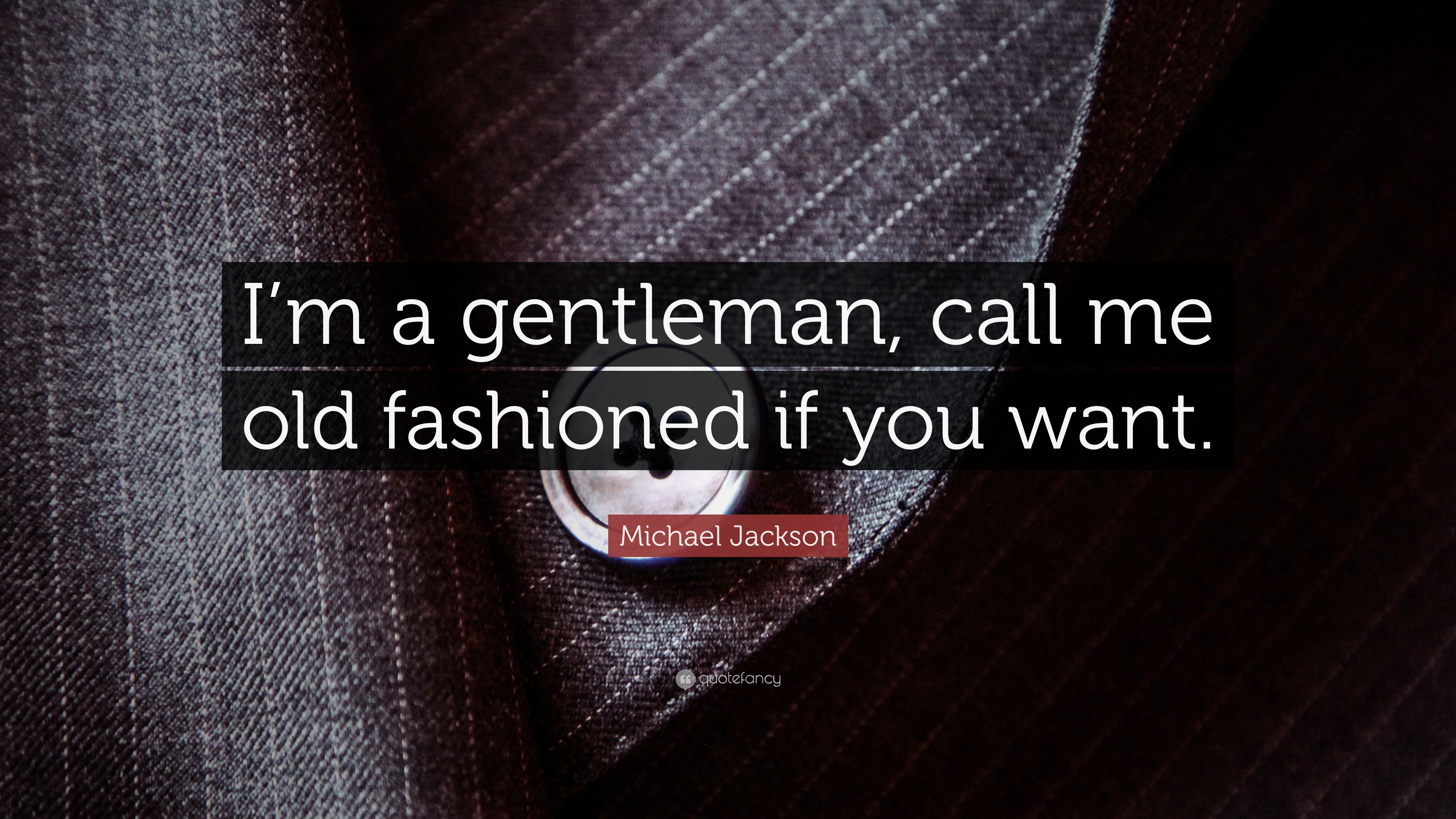 """Michael Jackson Quote: """"I'm a gentleman, call me old"""
