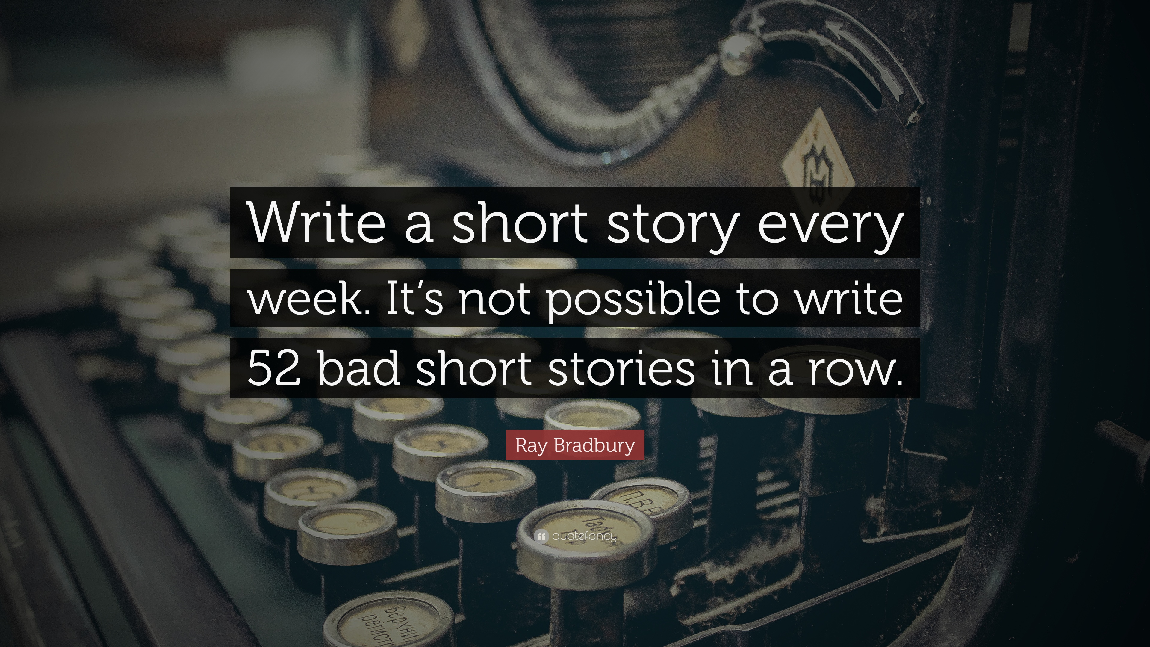 ray bradbury quote write a short story every week it s not