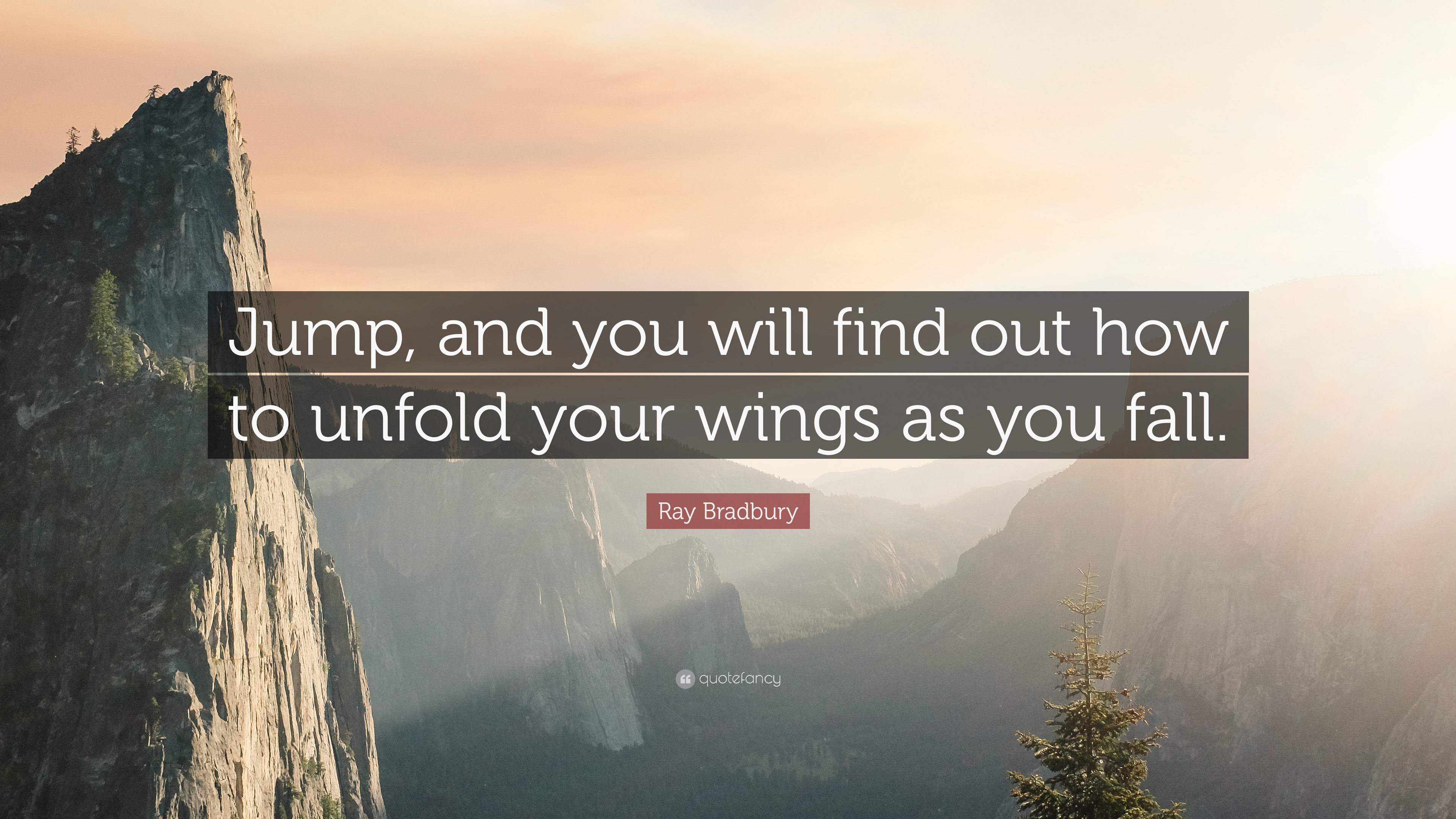 """Ray Bradbury Quote """"Jump and you will find out how to unfold"""