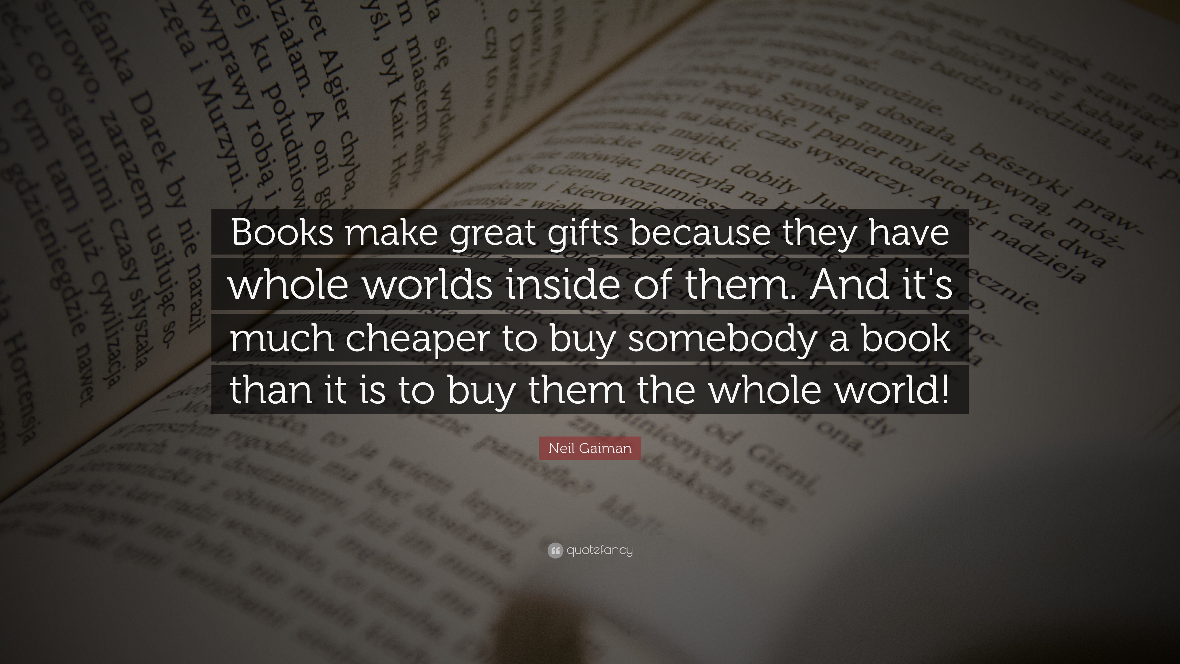 "Neil Gaiman Quote: ""Books make great gifts because they have whole worlds ins..."