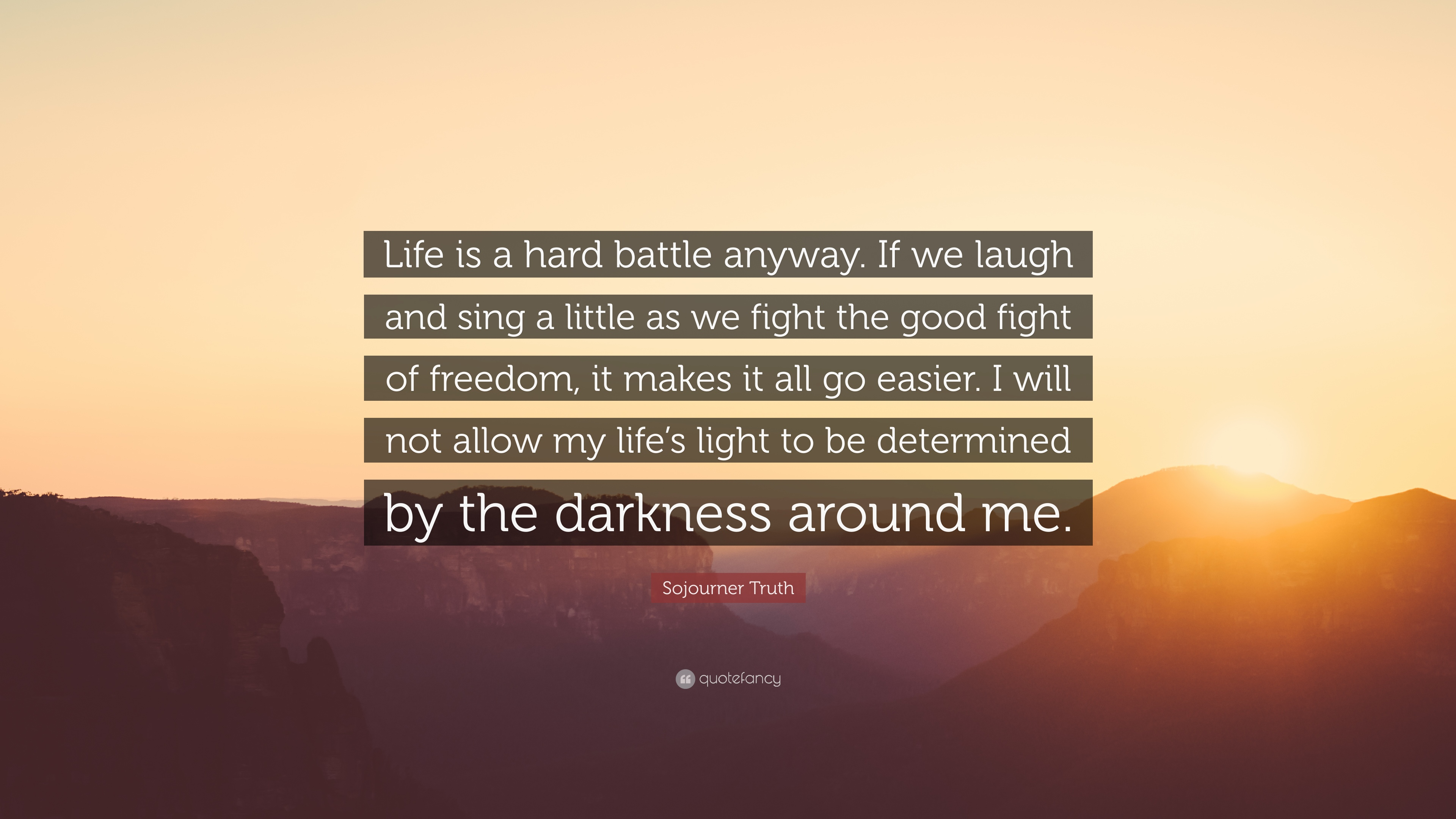 "The Truth Of Life Quotes Sojourner Truth Quote ""Life Is A Hard Battle Anywayif We Laugh"