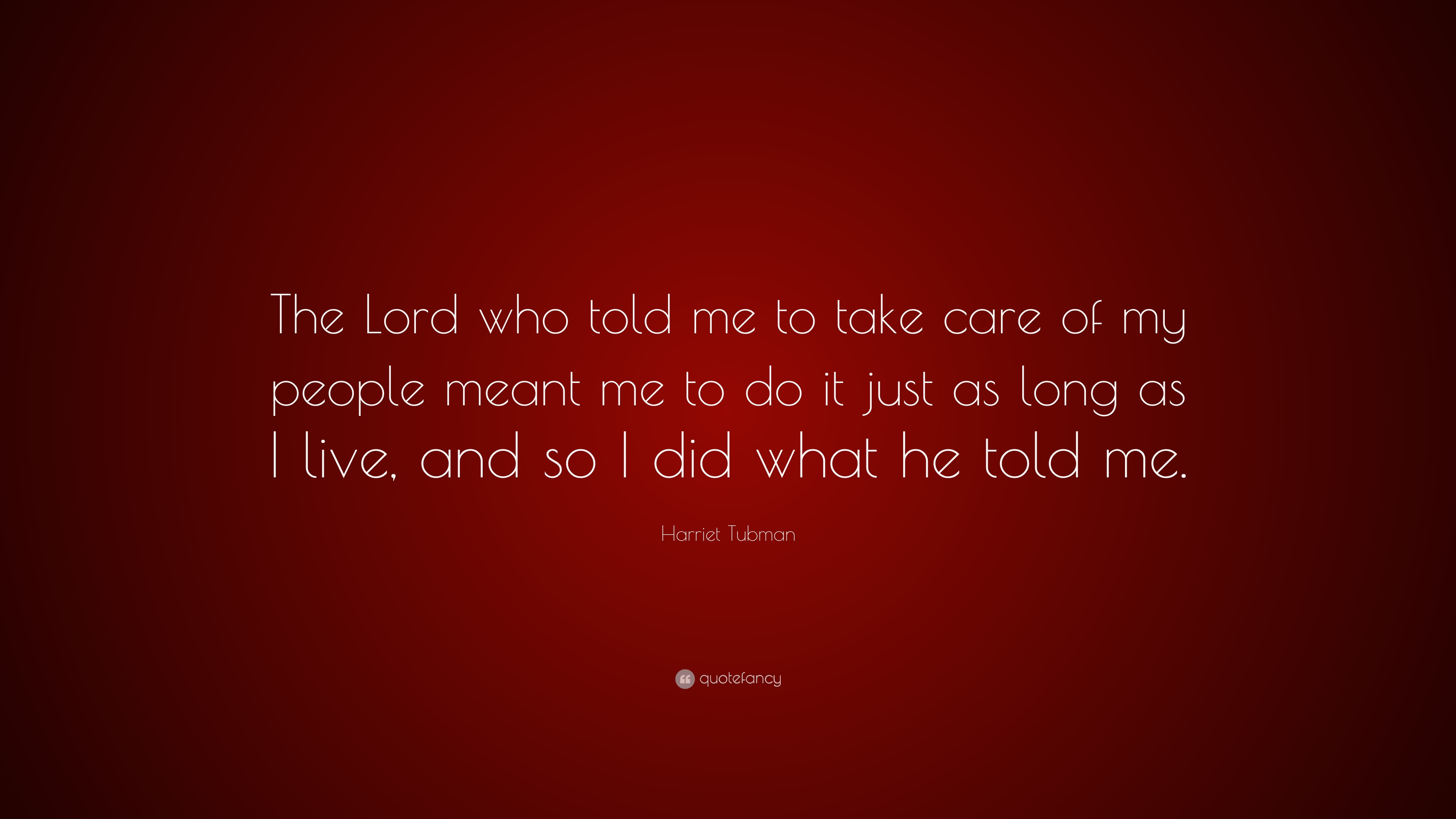 """Harriet Tubman Quote: """"The Lord who told me to take care of ..."""