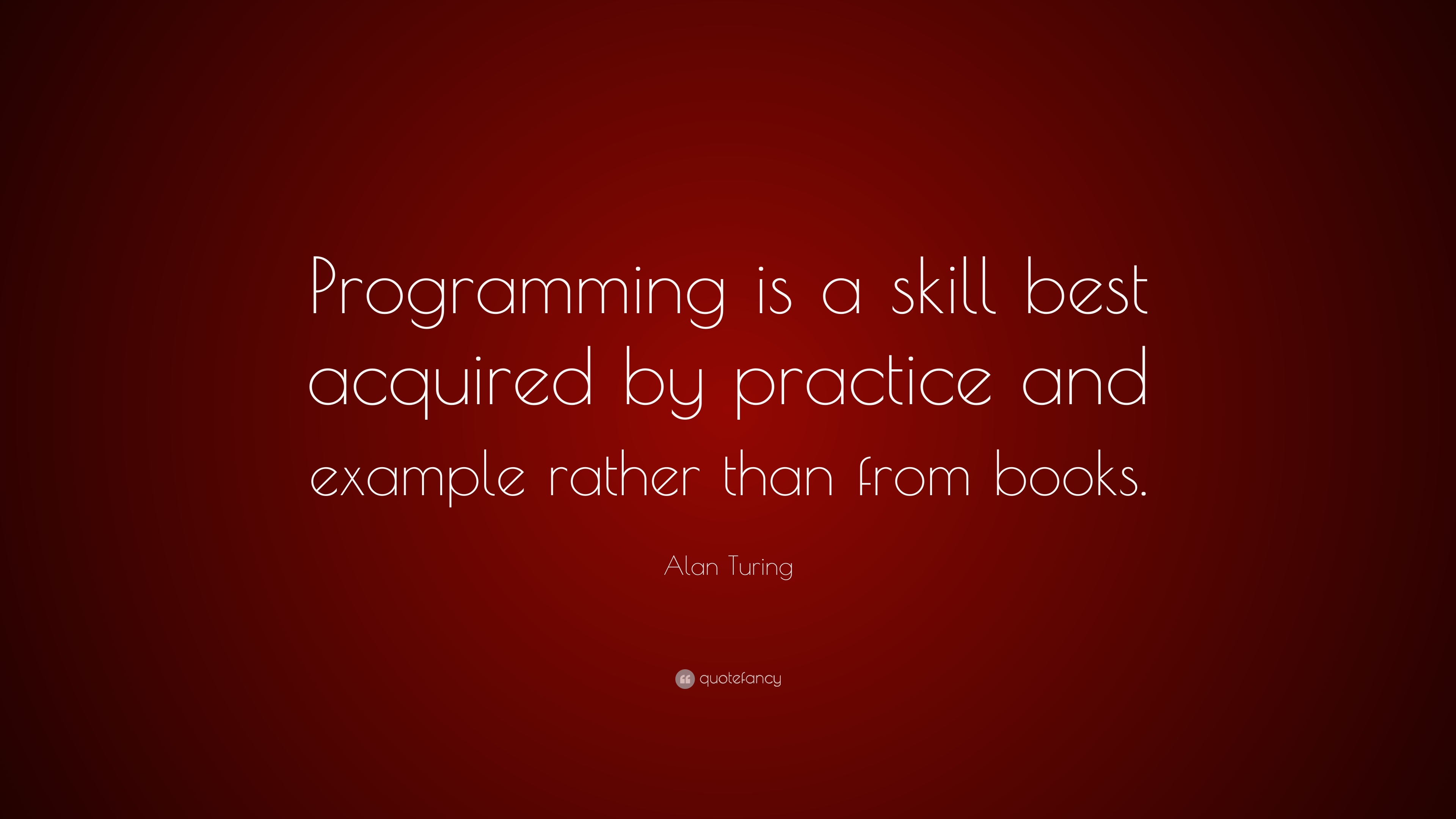 Alan Turing Quote: U201cProgramming Is A Skill Best Acquired By Practice And  Example Rather