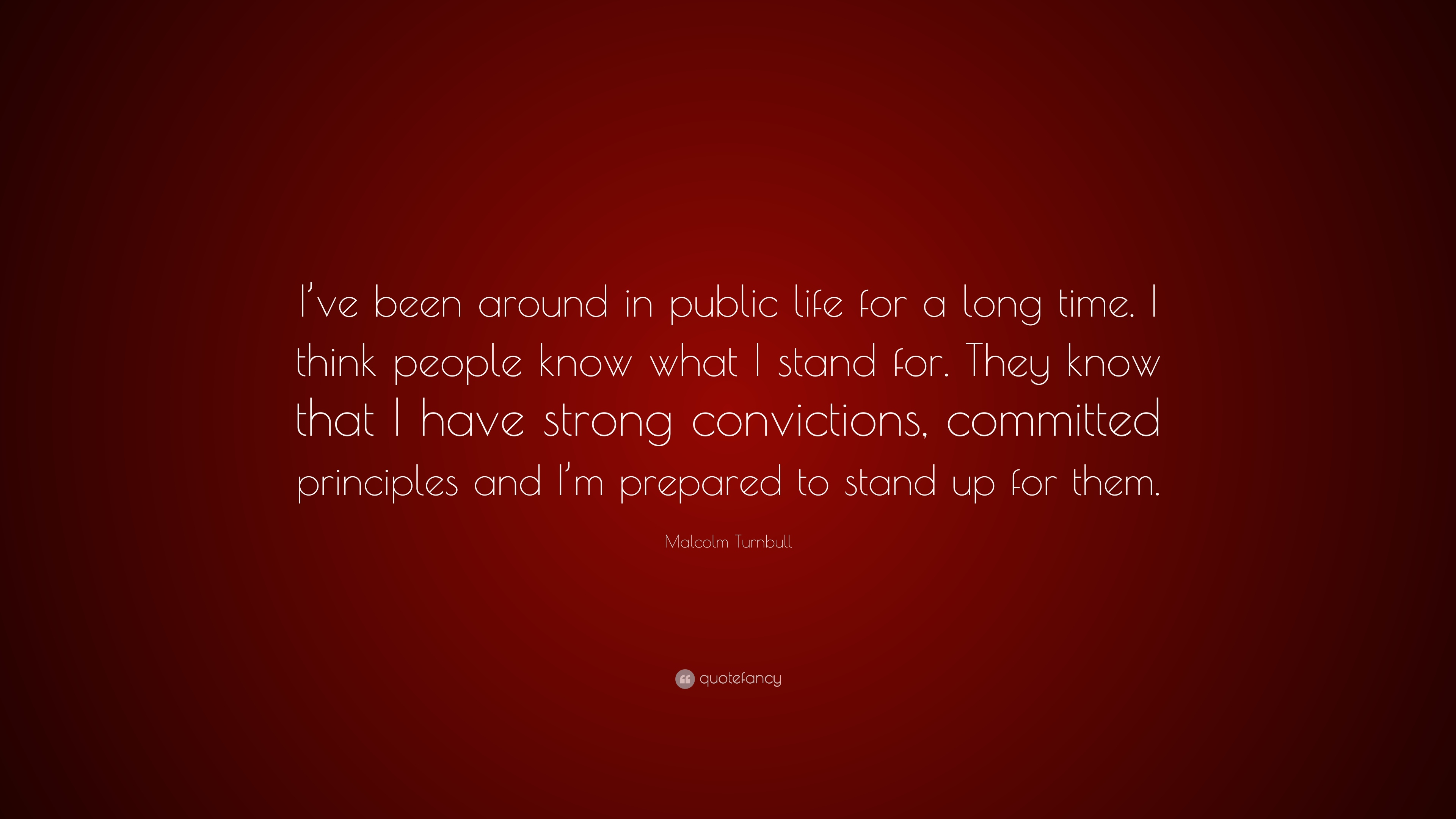 """Malcolm Turnbull Quote: """"I've Been Around In Public Life"""