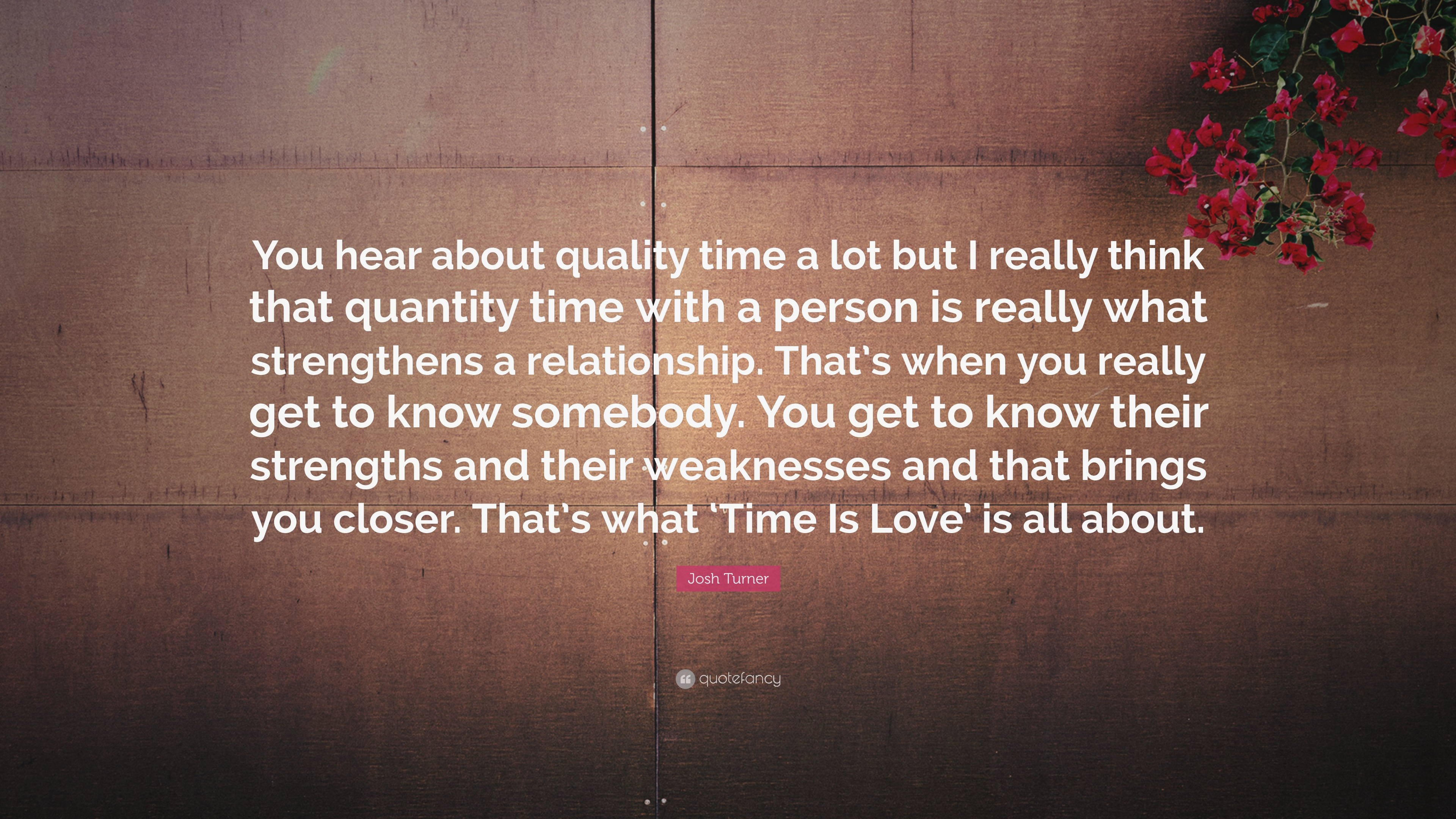 """josh turner quote """"you hear about quality time a lot but i really"""