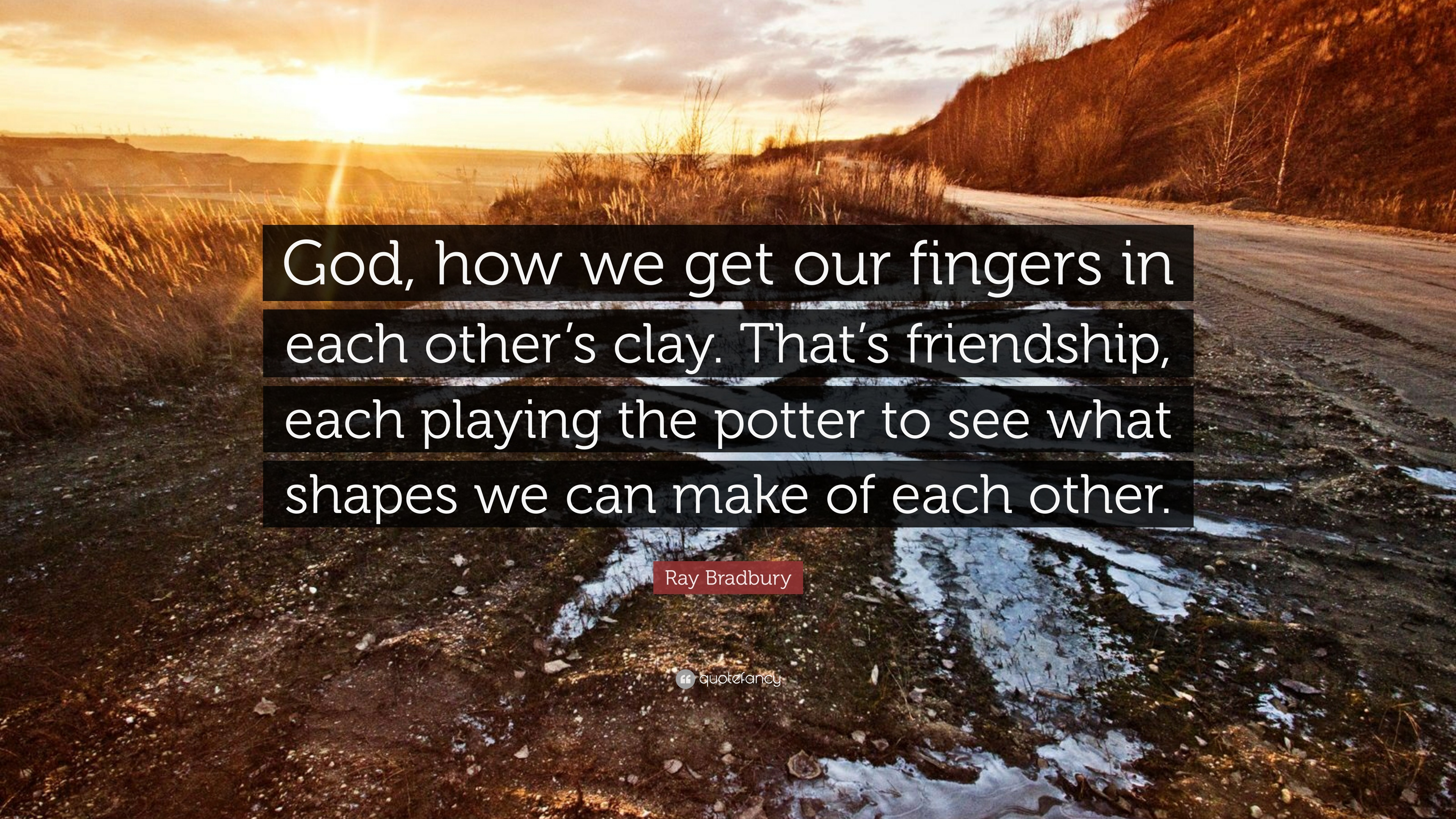 """Ray Bradbury Quote: """"God, How We Get Our Fingers In Each"""