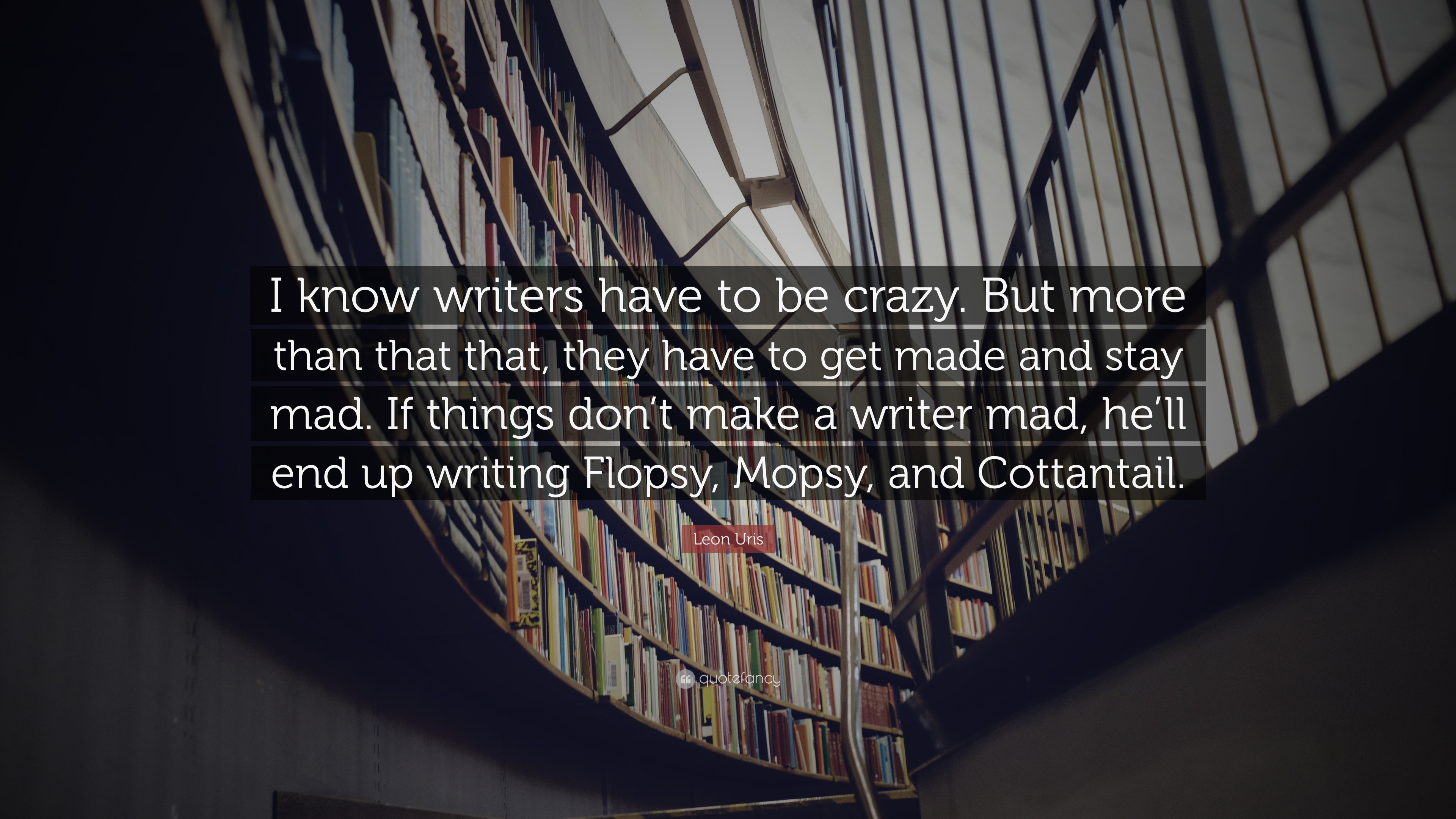 Leon Uris Quote: U201cI Know Writers Have To Be Crazy. But More Than