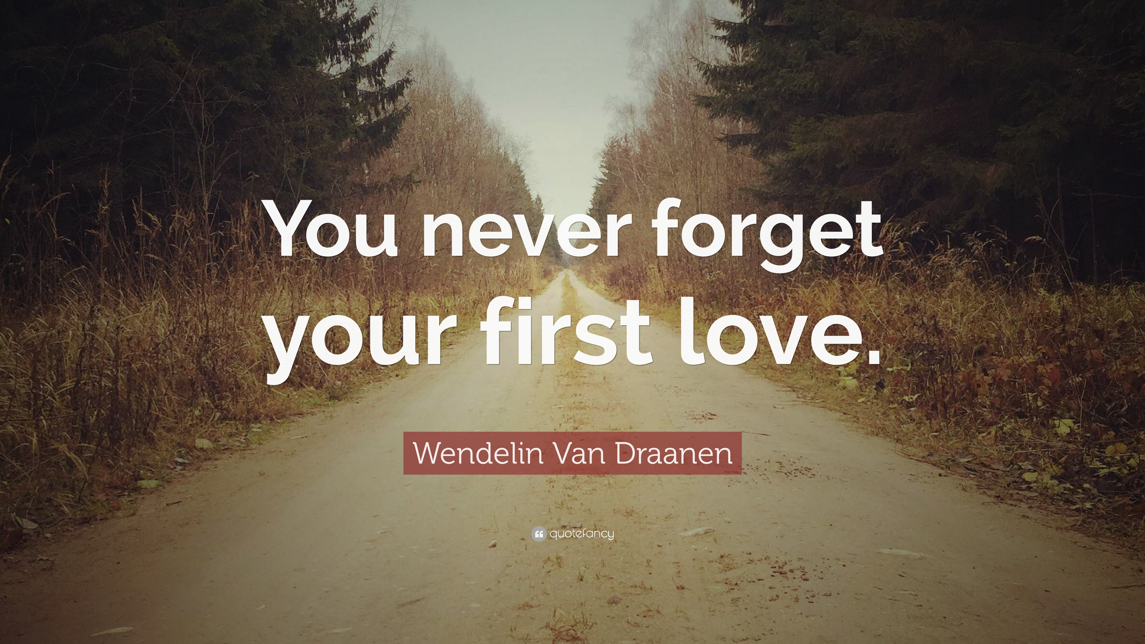 Wendelin Van Draanen Quote: U201cYou Never Forget Your First Love.u201d