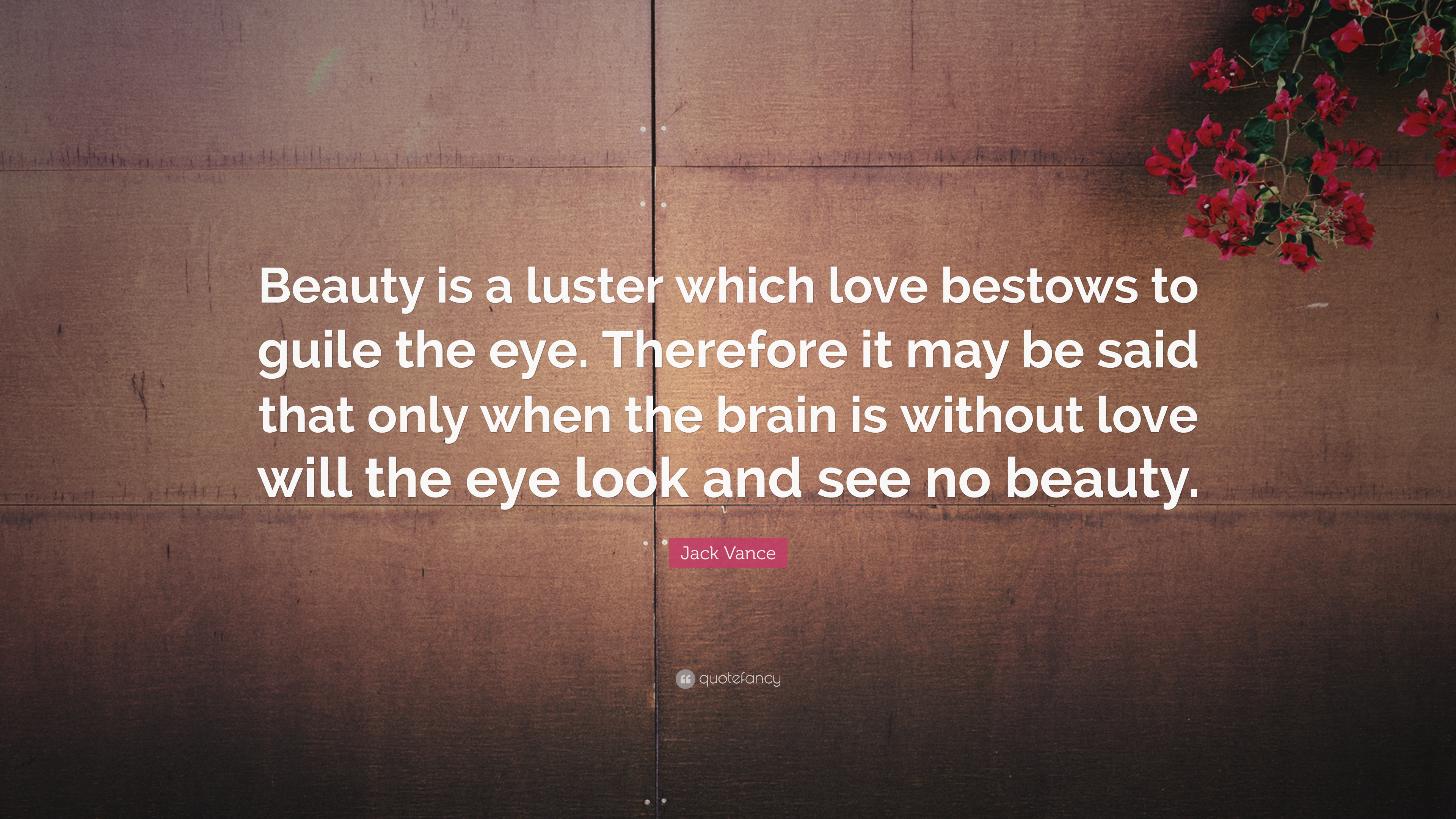 Jack Vance Quote Beauty Is A Luster Which Love Bestows To Guile