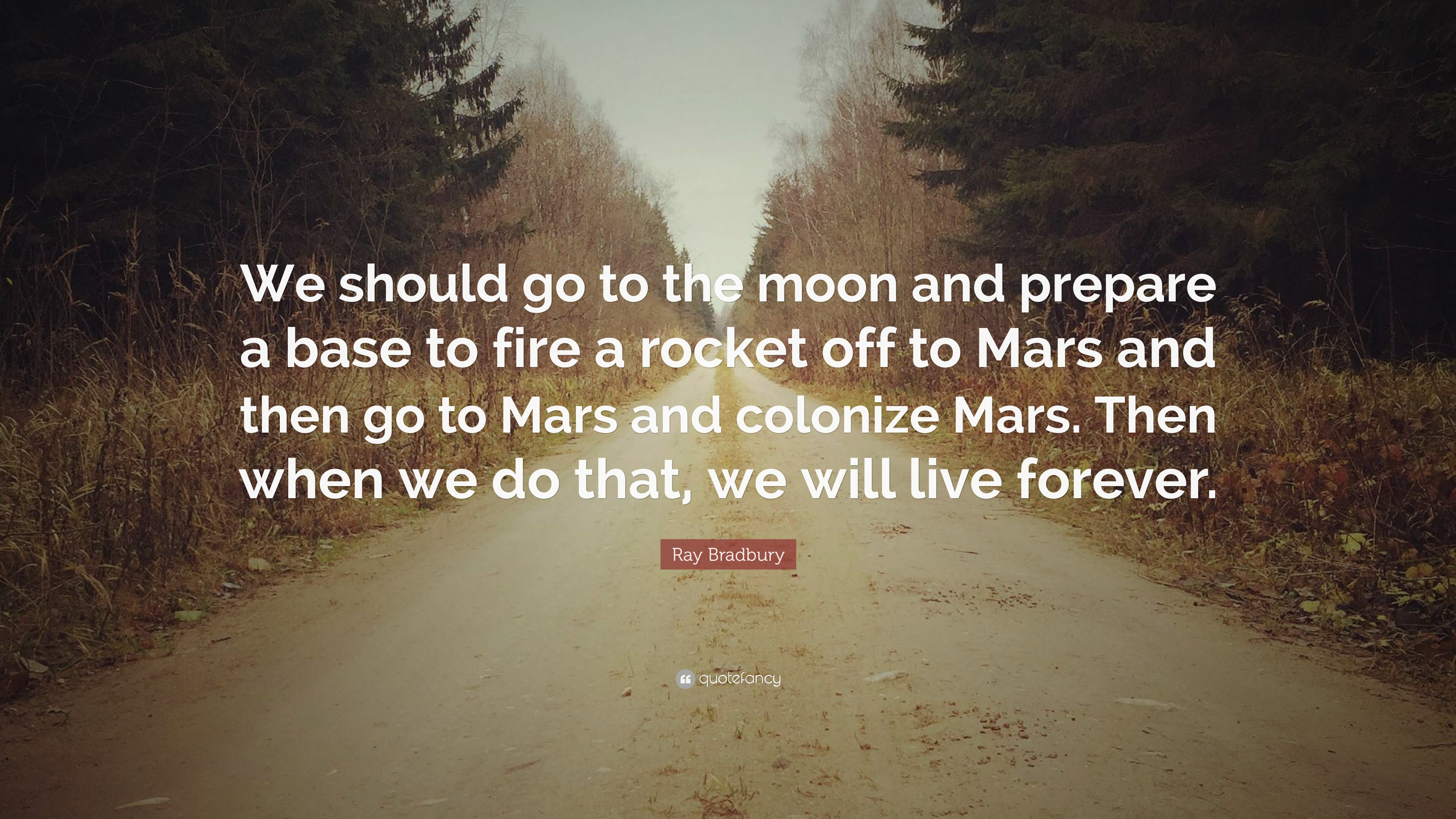 """Ray Bradbury Quote: """"We should go to the moon and prepare ..."""