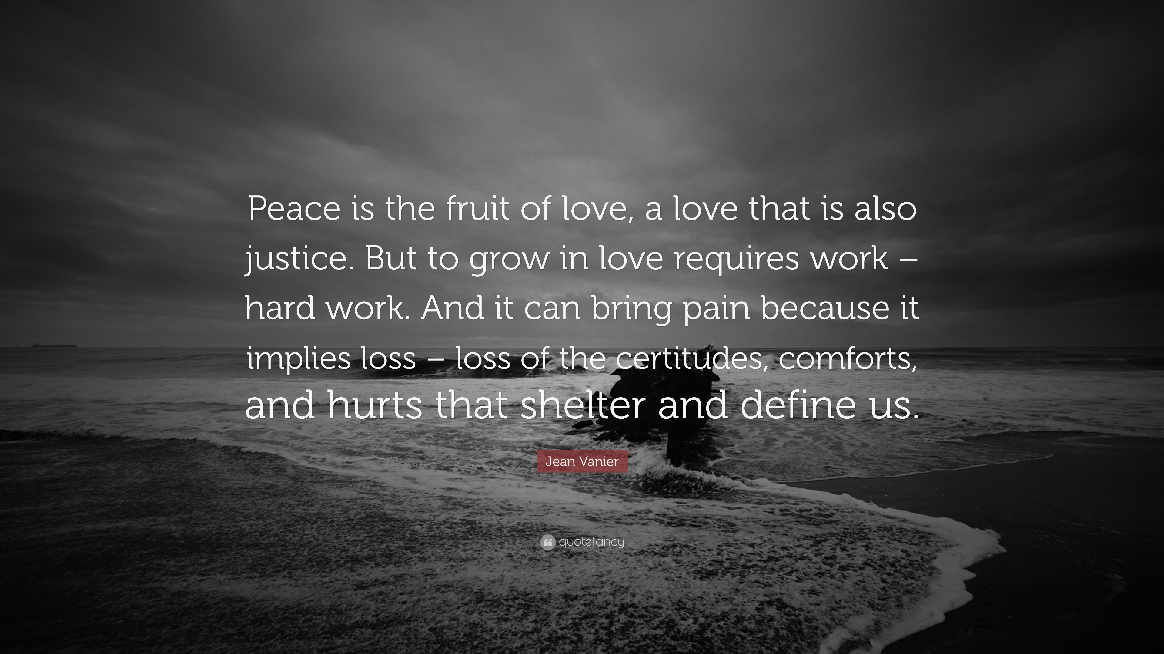 "Peace Quotes: Jean Vanier Quote: ""Peace Is The Fruit Of Love, A Love"