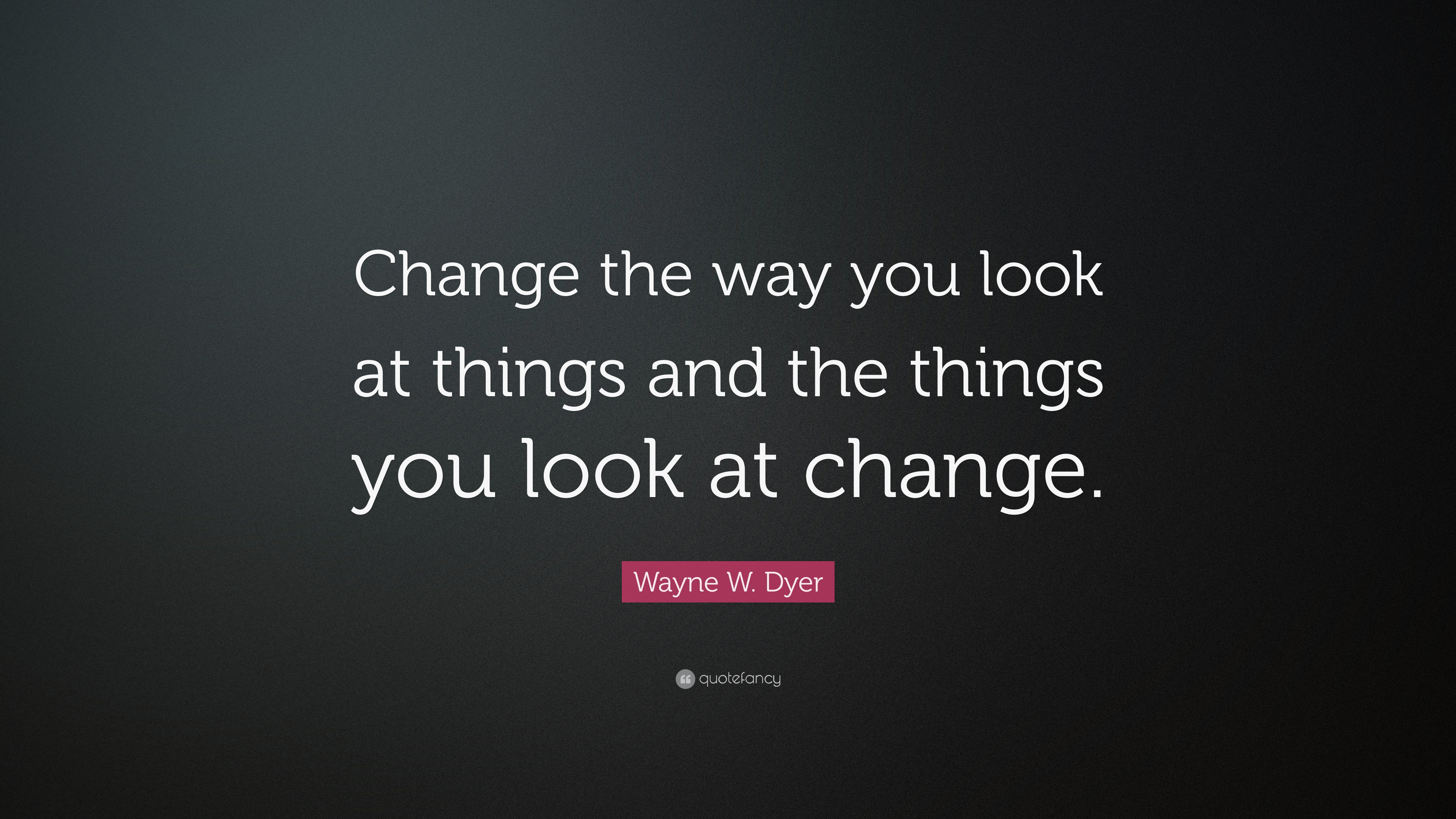 Fresh Change The Way You Look At Things Quote