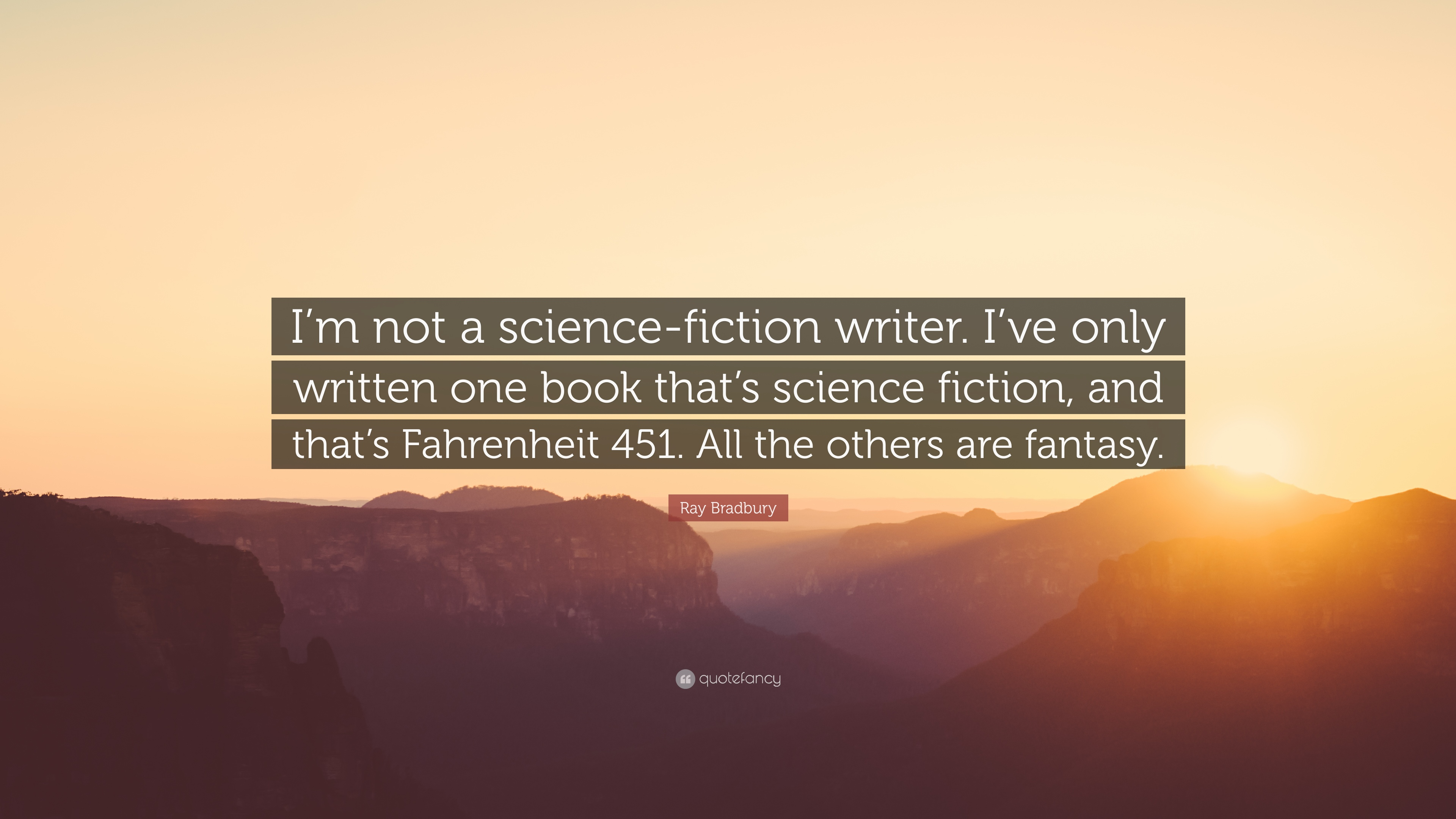 "Fahrenheit 451 Quotes Ray Bradbury Quote ""I'm Not A Sciencefiction Writeri've Only"