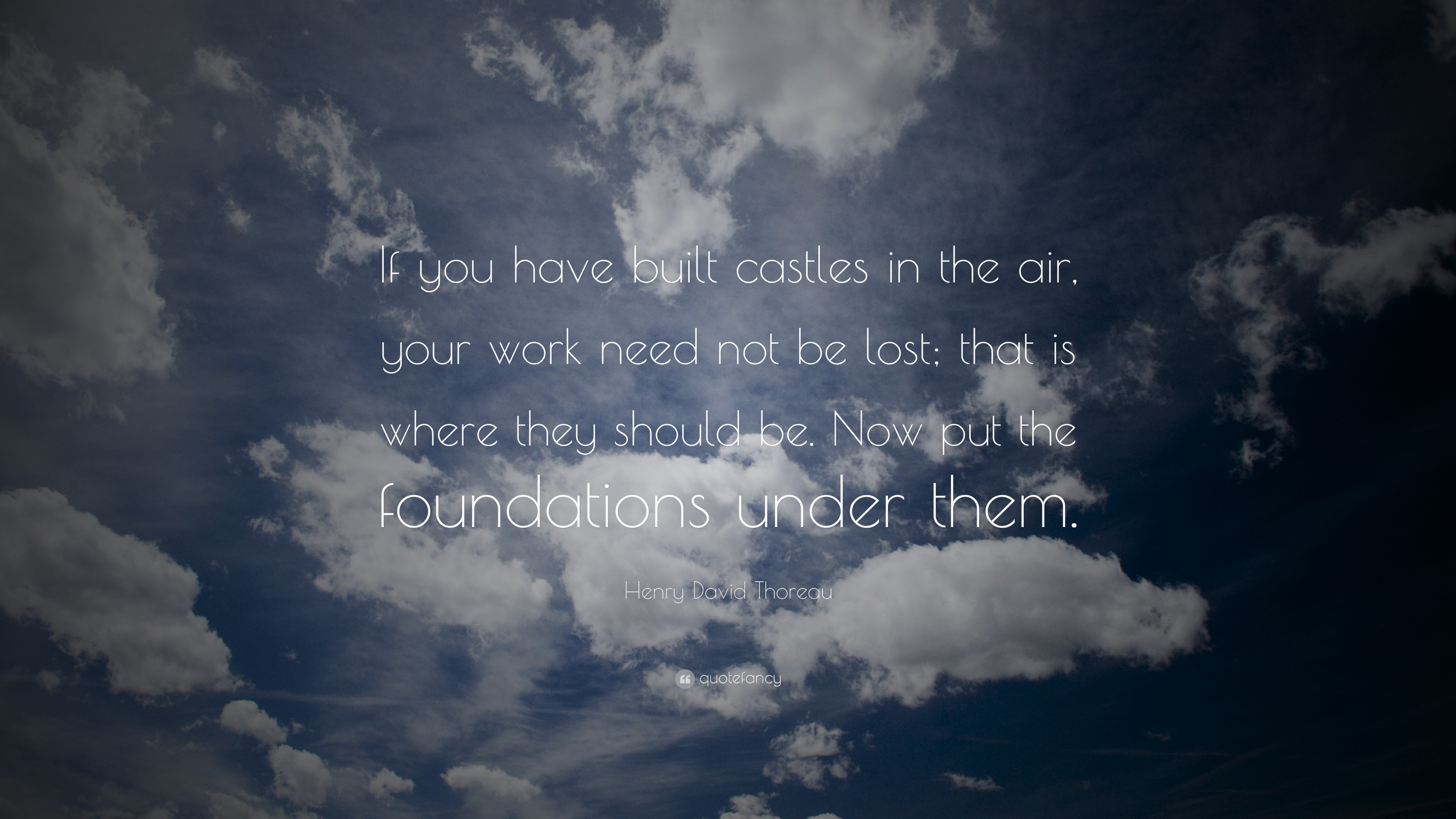 "Quotes About Castles Fascinating Henry David Thoreau Quote ""If You Have Built Castles In The Air"