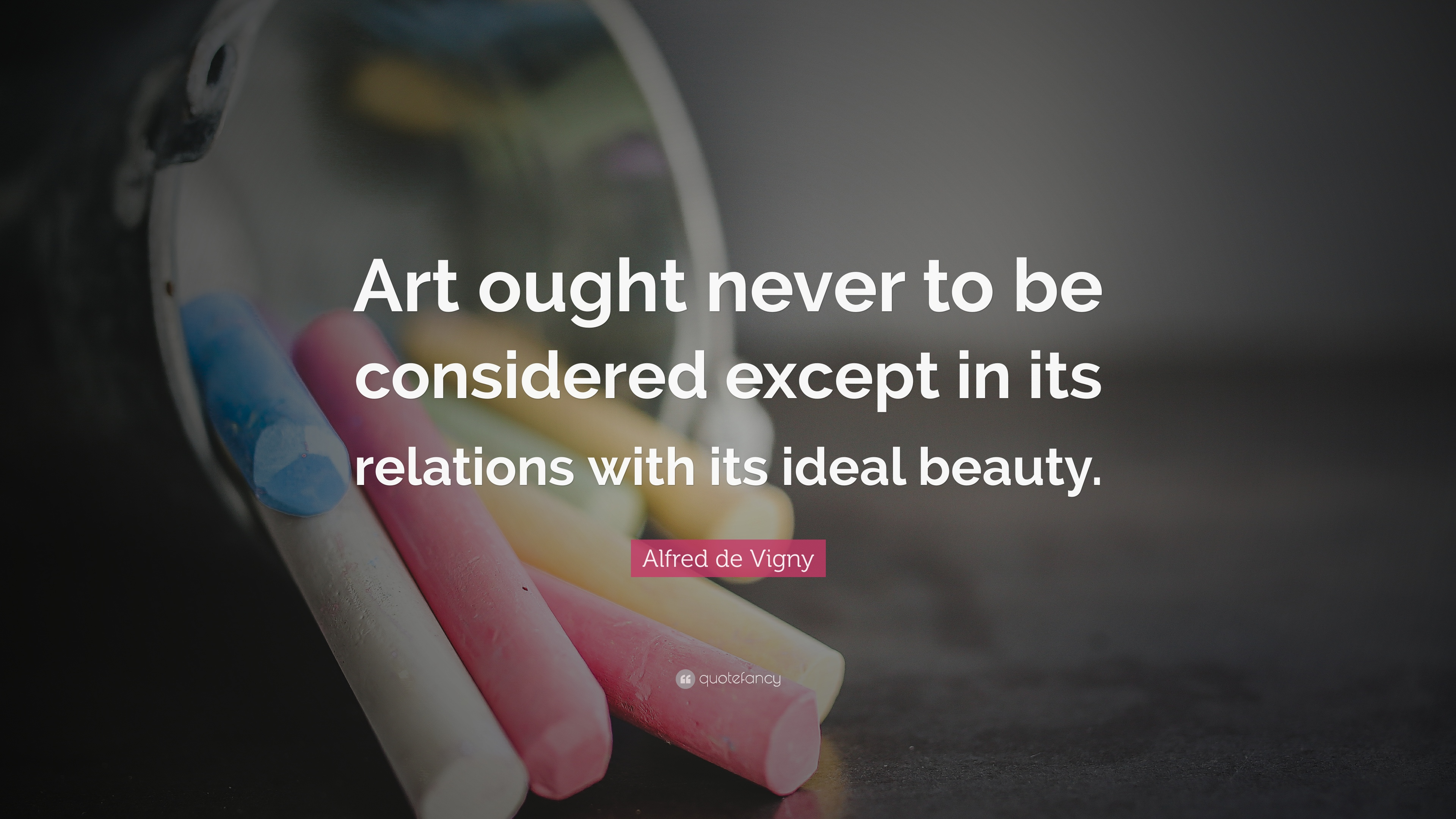 "Alfred De Vigny Quotes 44 Wallpapers: Alfred De Vigny Quote: ""Art Ought Never To Be Considered"