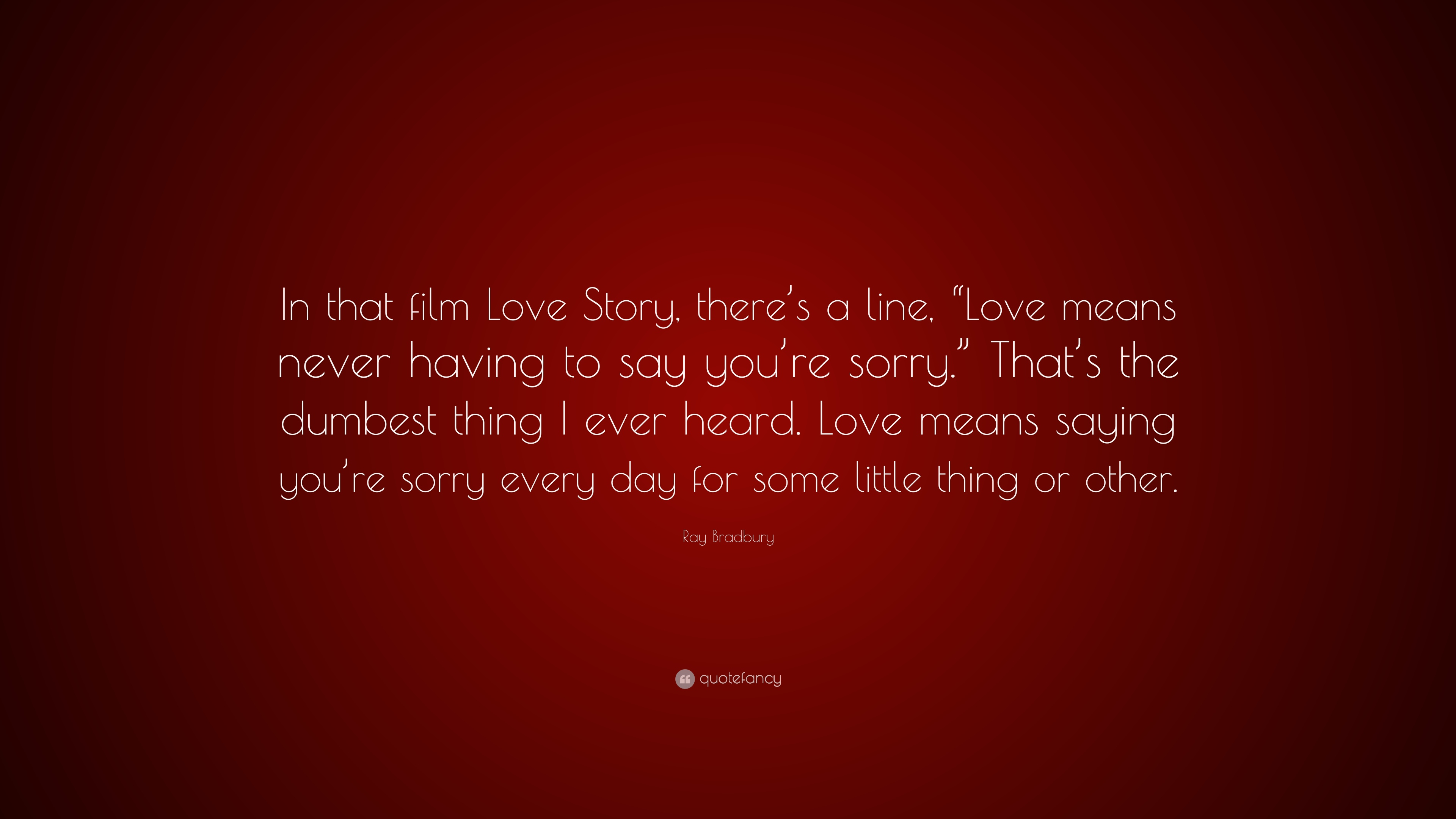 Ray Bradbury Quote In That Film Love Story There S A Line
