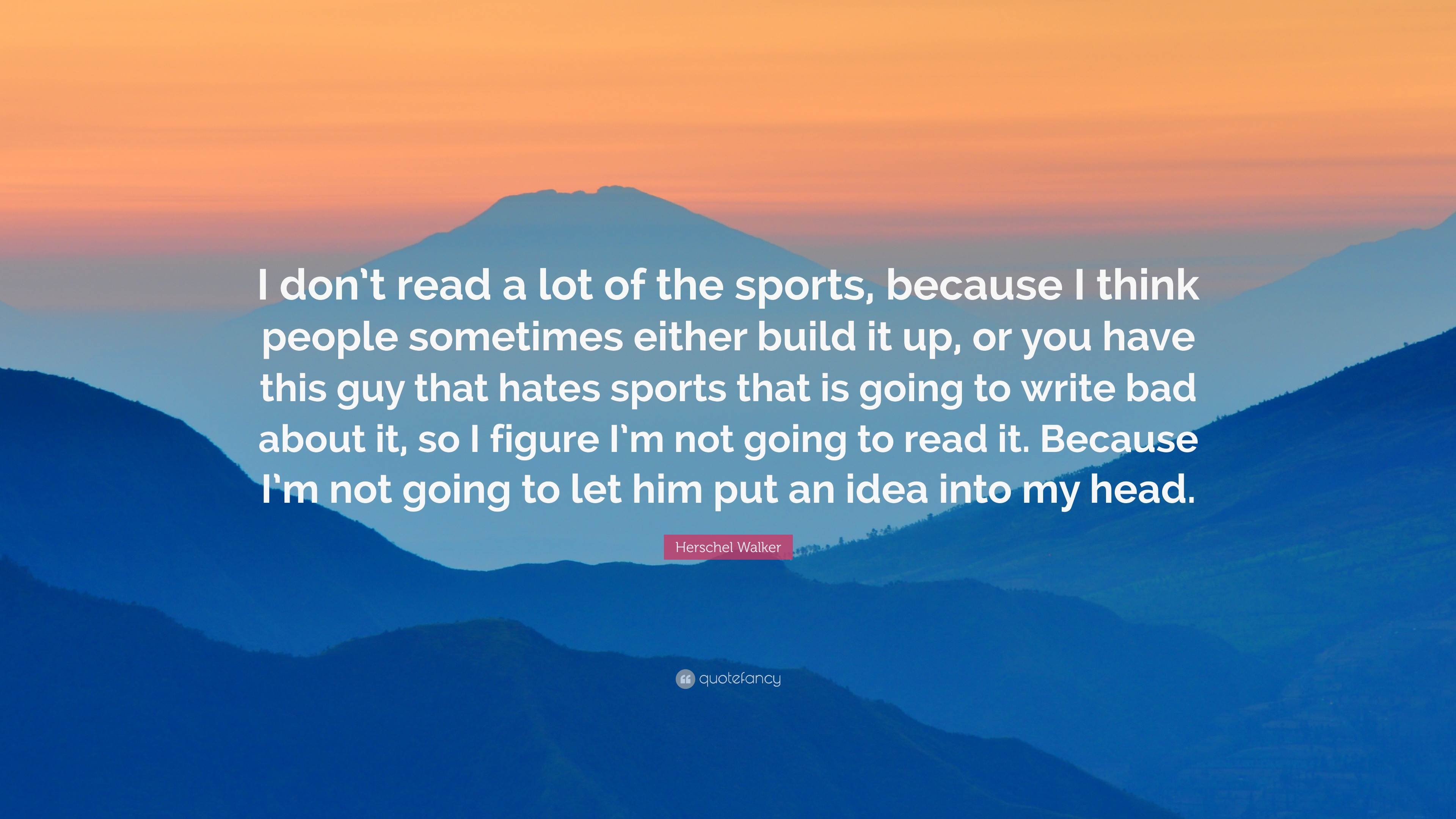 So Have You Actually Read Walkers >> Herschel Walker Quote I Don T Read A Lot Of The Sports Because I