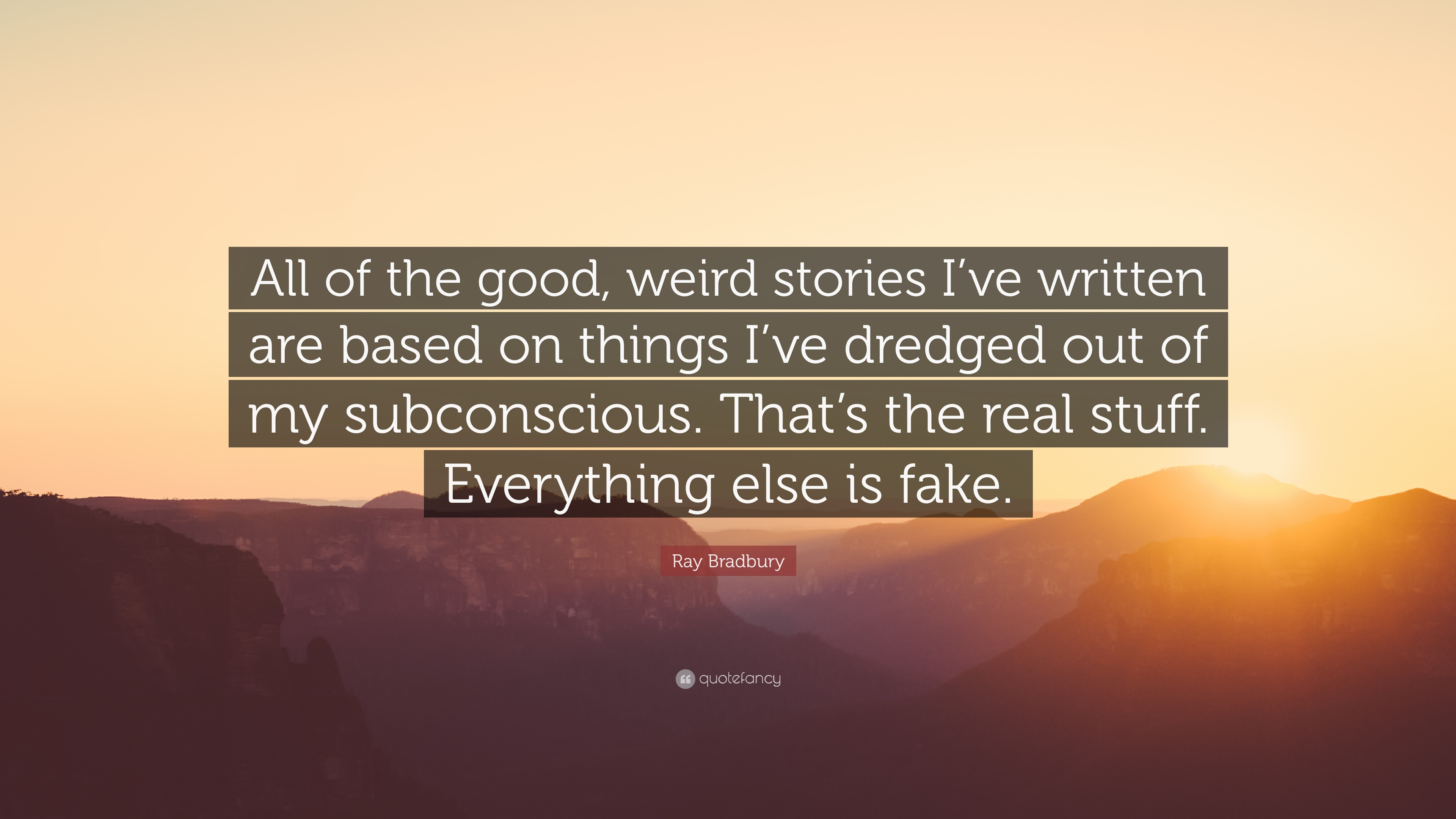 Ray Bradbury Quote All Of The Good Weird Stories Ive Written