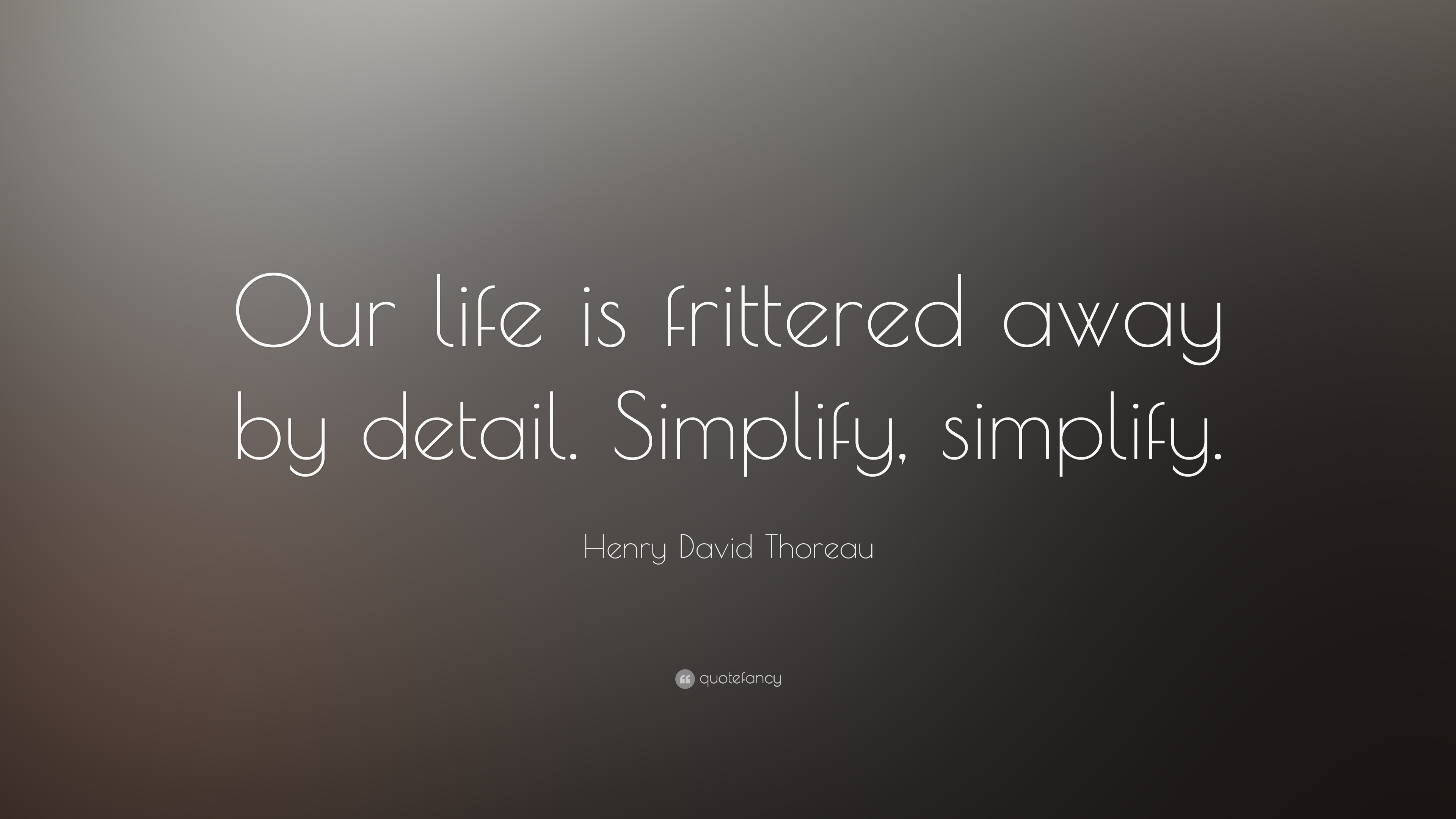 "Simplify Life Quotes Henry David Thoreau Quote ""Our Life Is Frittered Awaydetail"