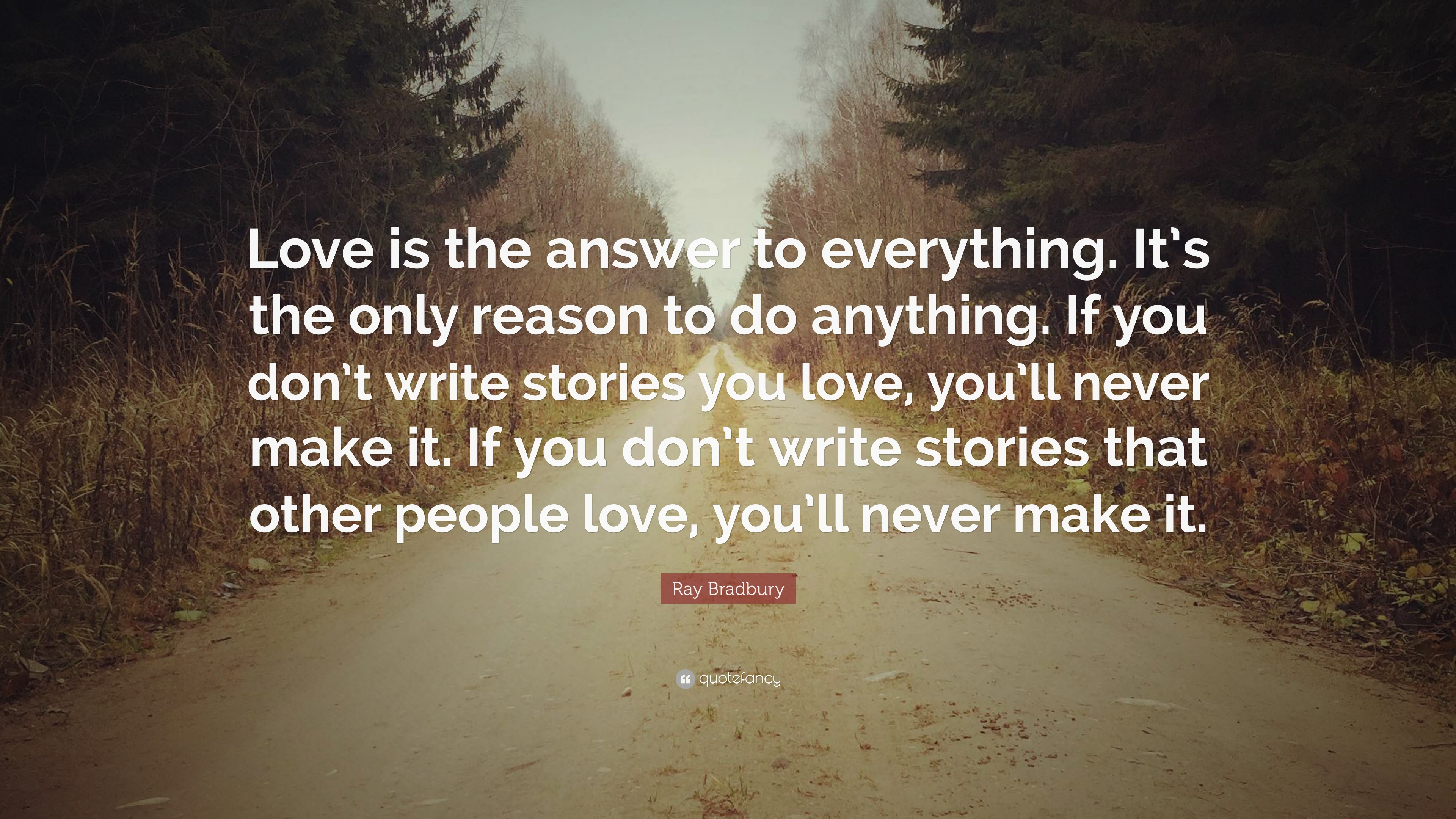 Ray Bradbury Quote Love Is The Answer To Everything Its The Only