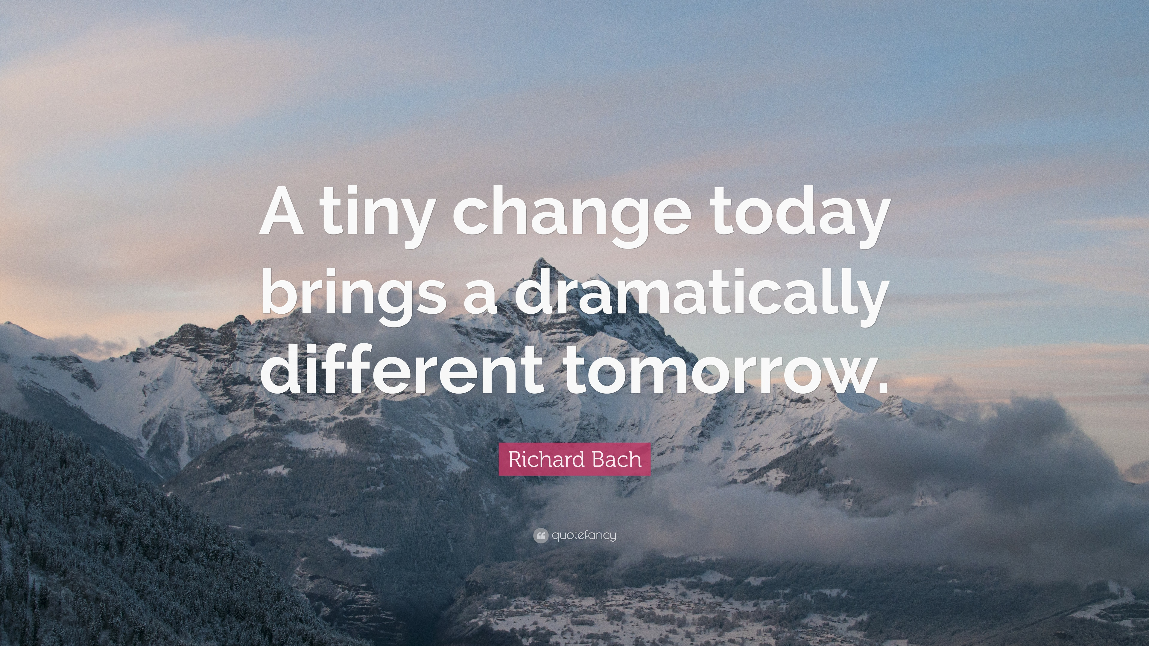 """Richard Bach Quote About Cange: Richard Bach Quote: """"A Tiny Change Today Brings A"""