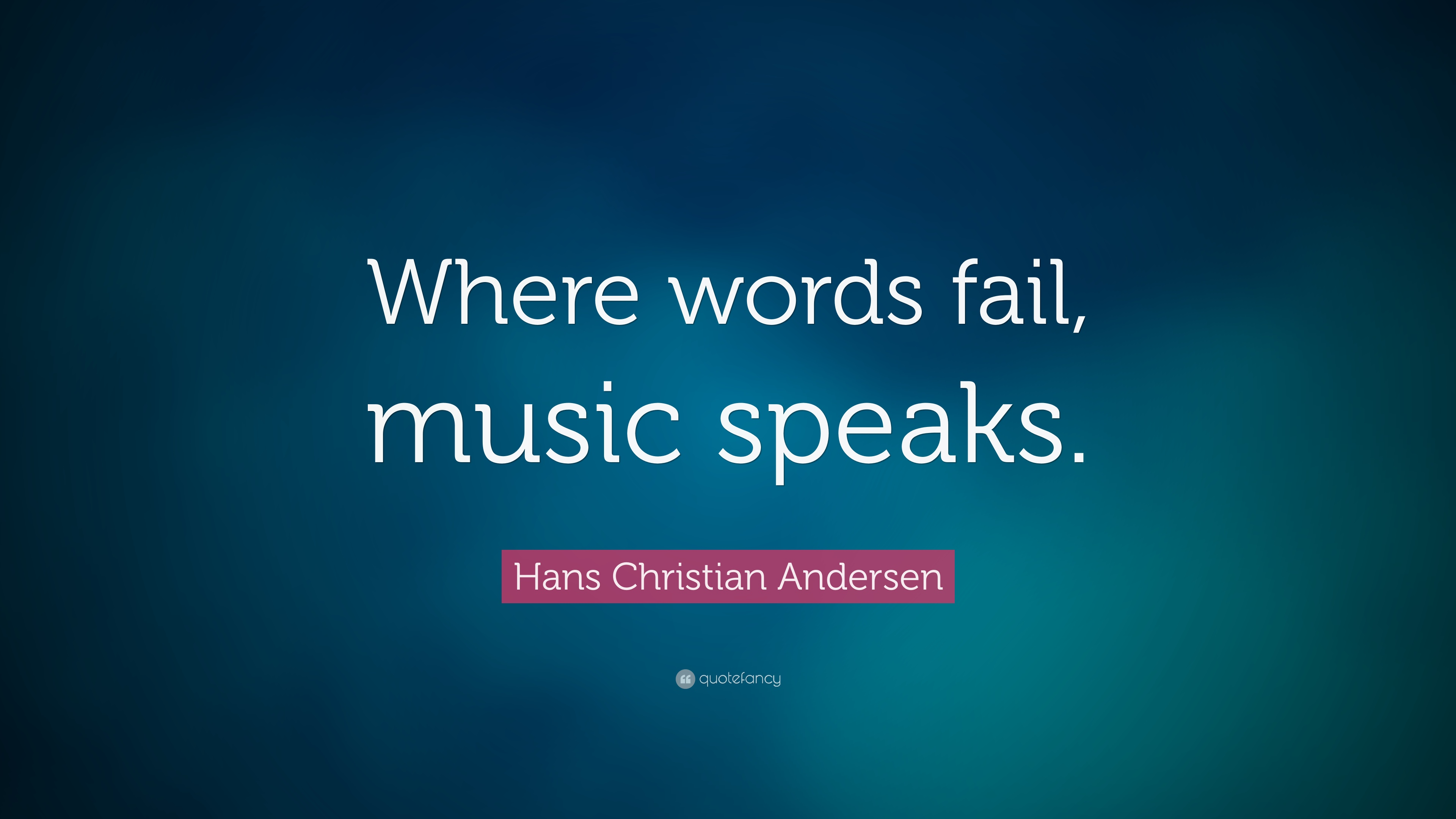 Marvelous Hans Christian Andersen Quote: U201cWhere Words Fail, Music Speaks.u201d