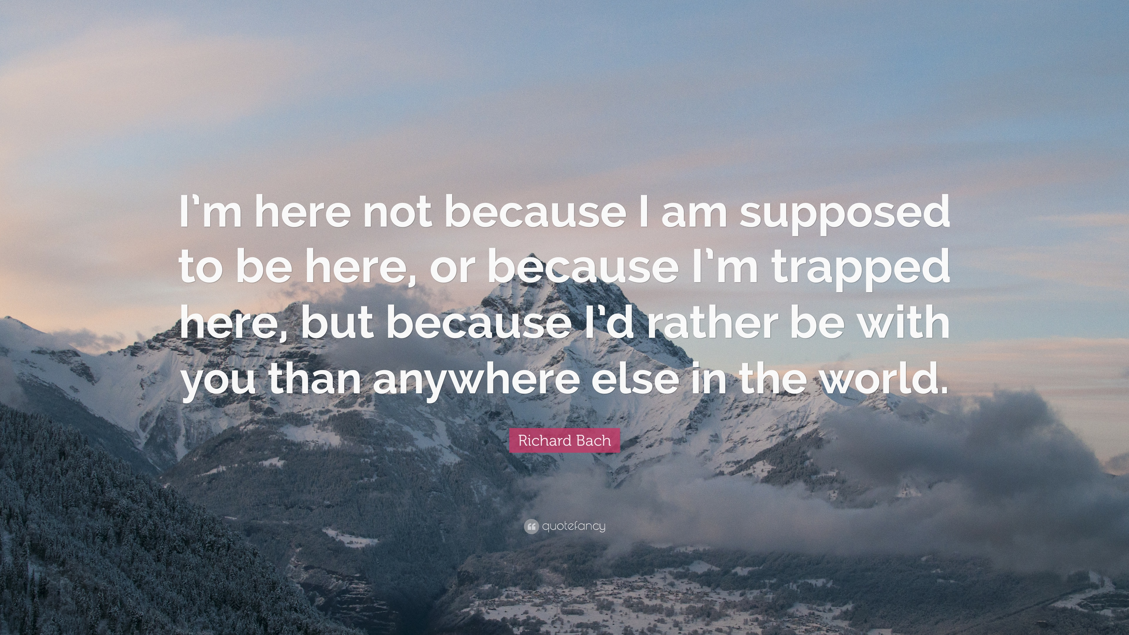 Richard Bach Quote Im Here Not Because I Am Supposed To Be Here
