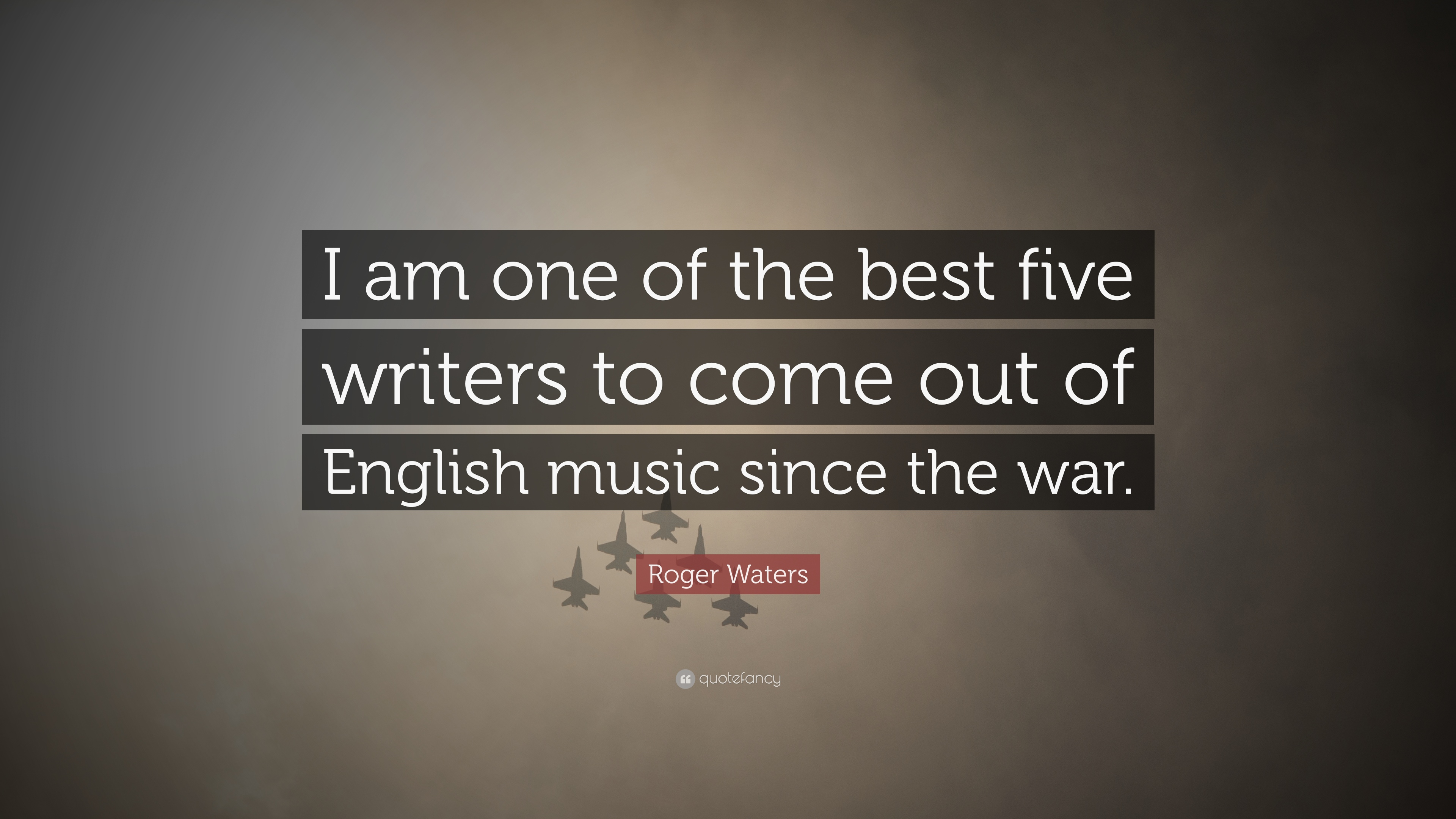 Roger Waters Quote I Am One Of The Best Five Writers To Come Out