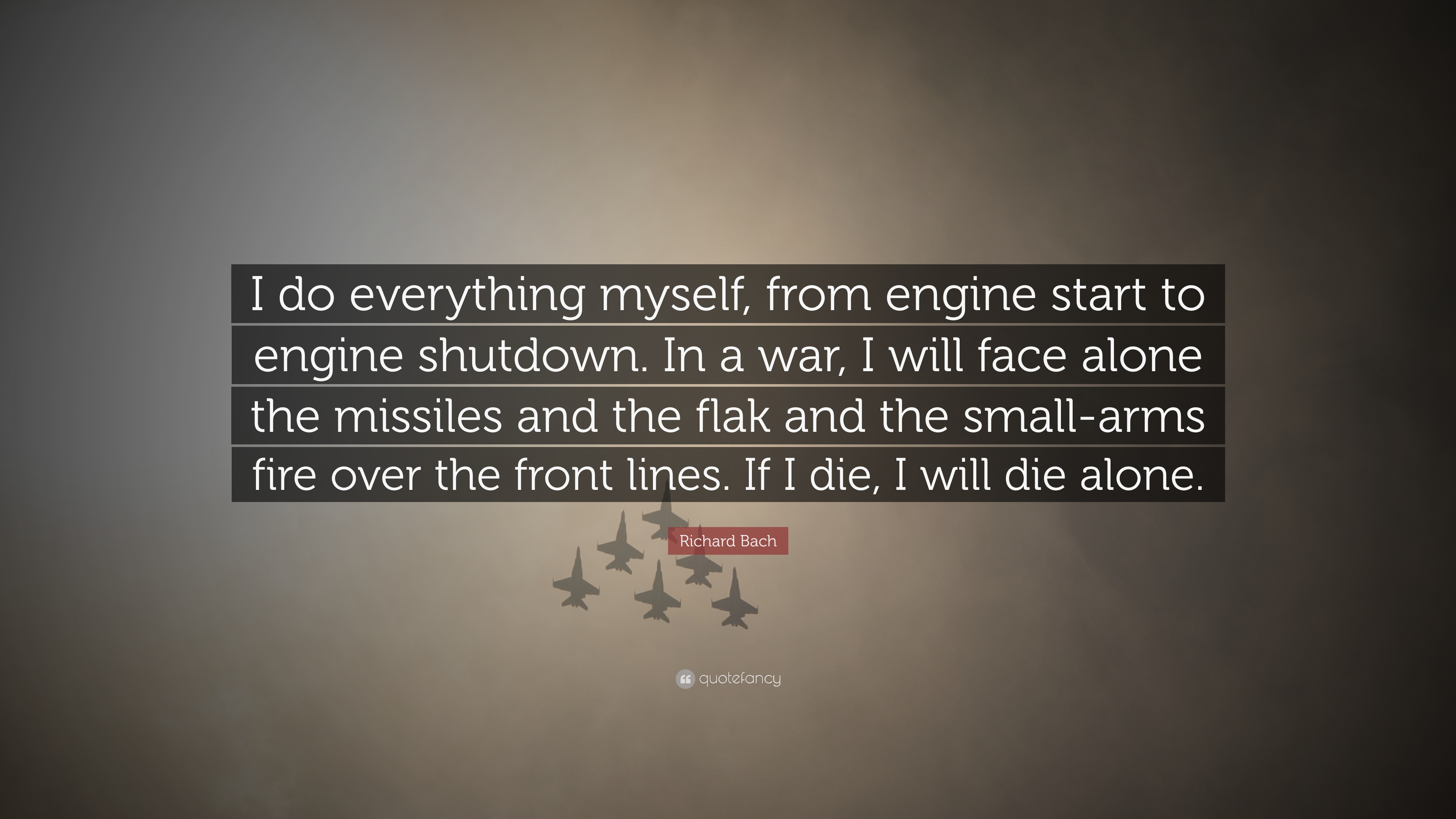 "Quotes Myself Richard Bach Quote ""I Do Everything Myself From Engine Start To"