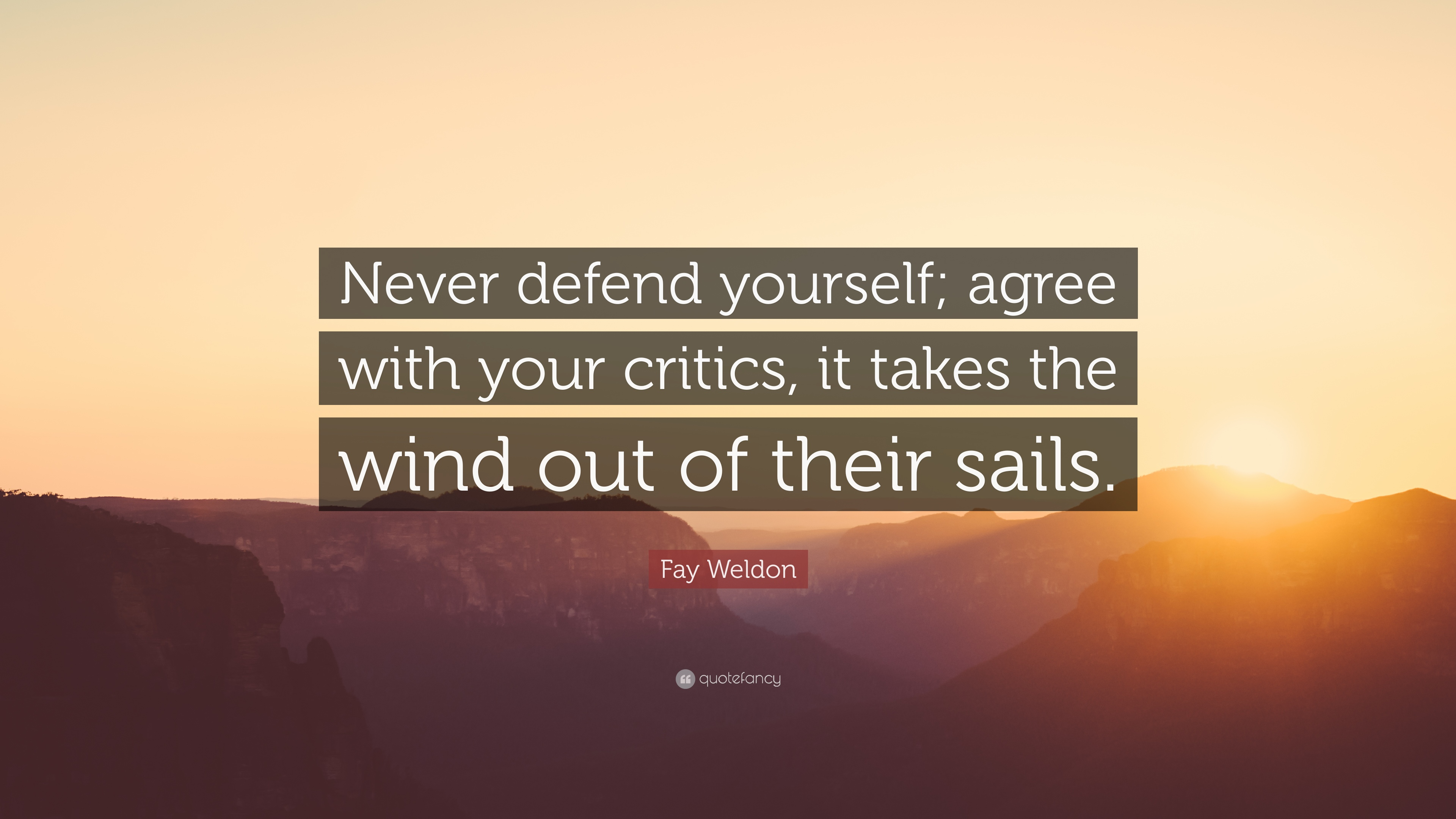 "Fay Weldon Quote: ""Never defend yourself; agree with your critics"