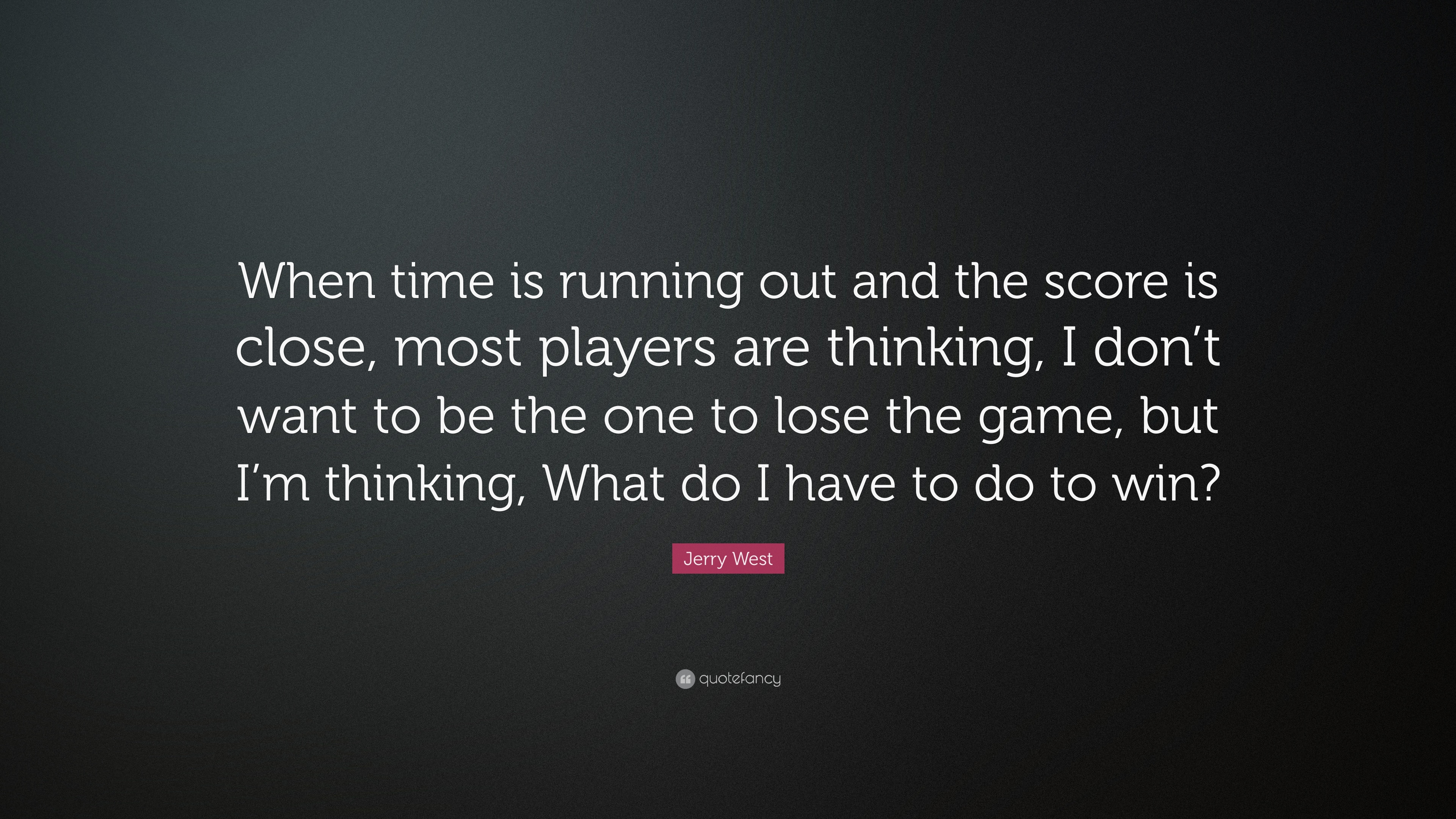 Jerry West Quote When Time Is Running Out And The Score Is Close