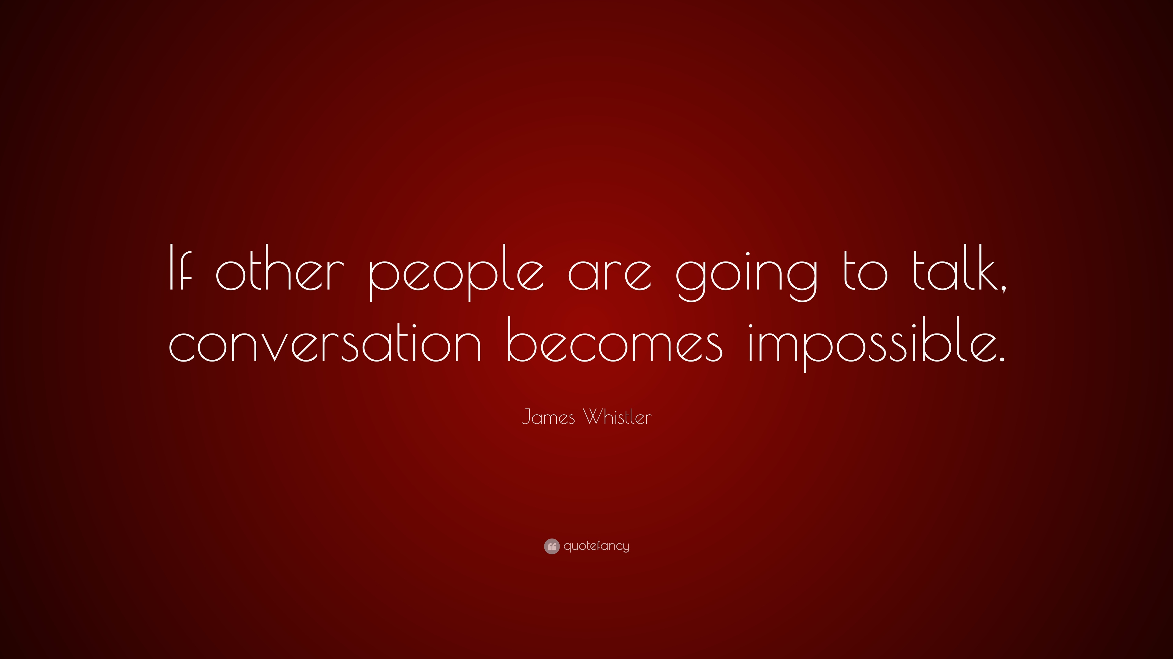 James Whistler Quote If Other People Are Going To Talk