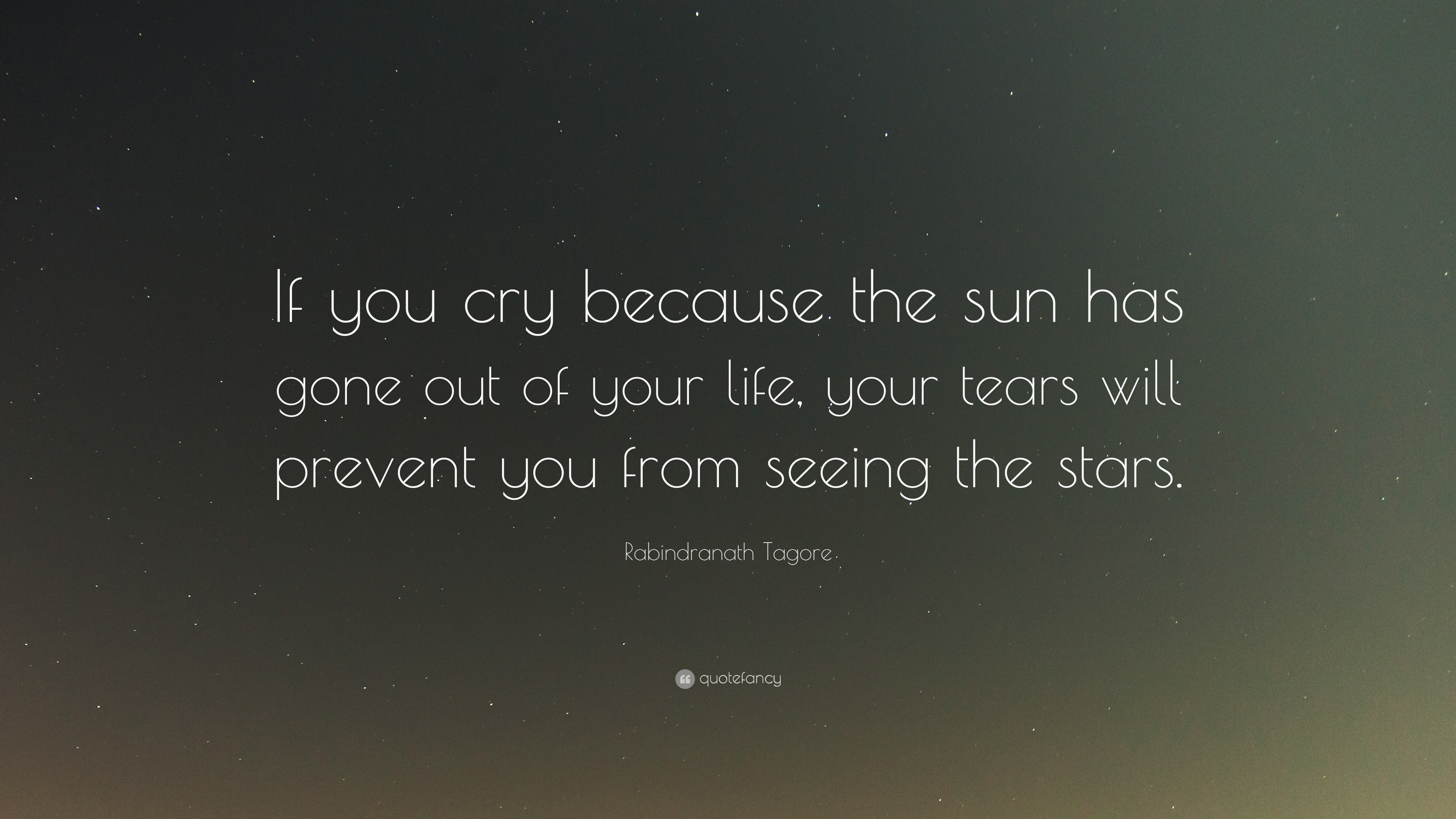 Rabindranath Tagore Quote If You Cry Because The Sun Has Gone Out