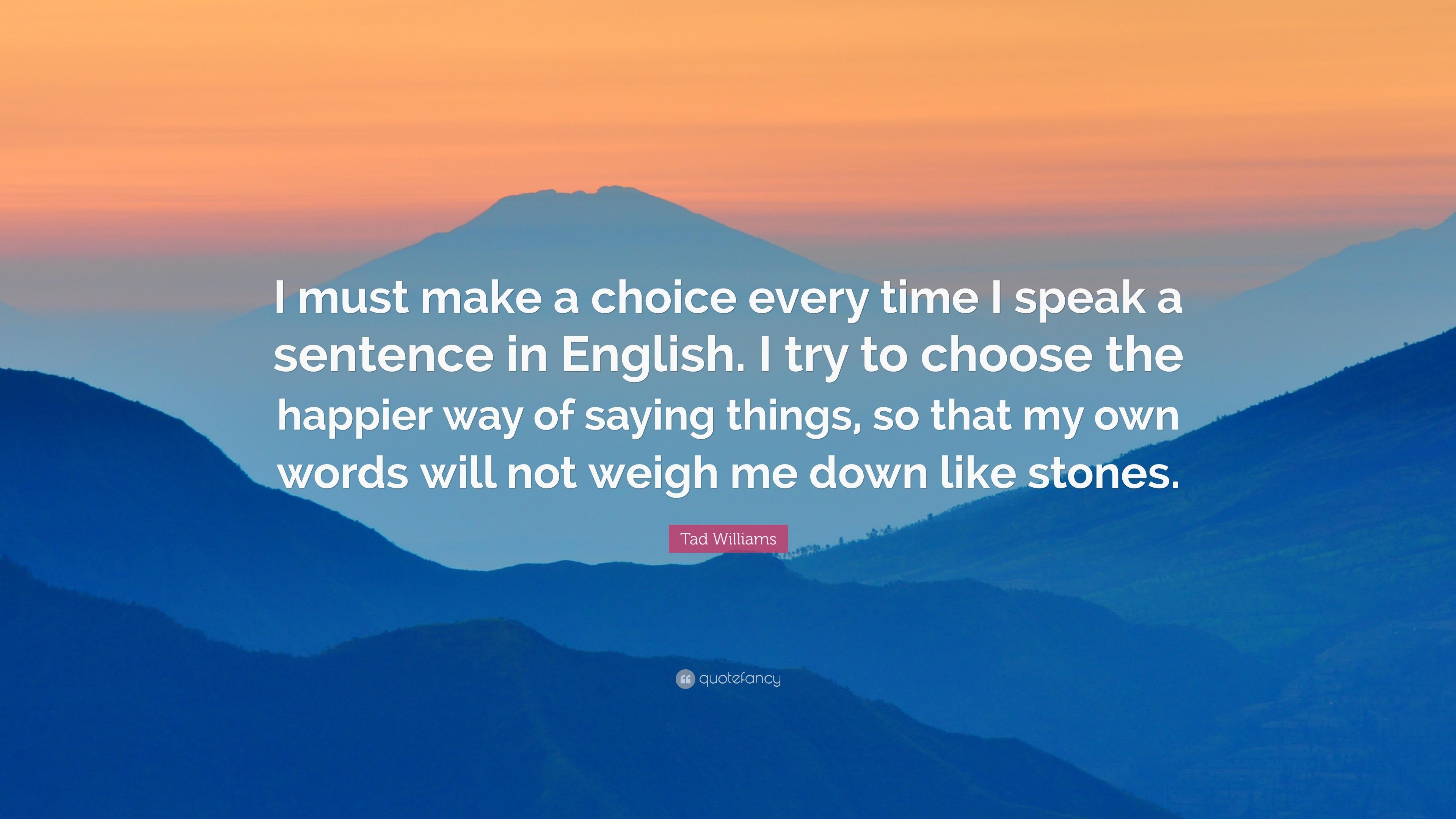 I must make a choice every time I speak