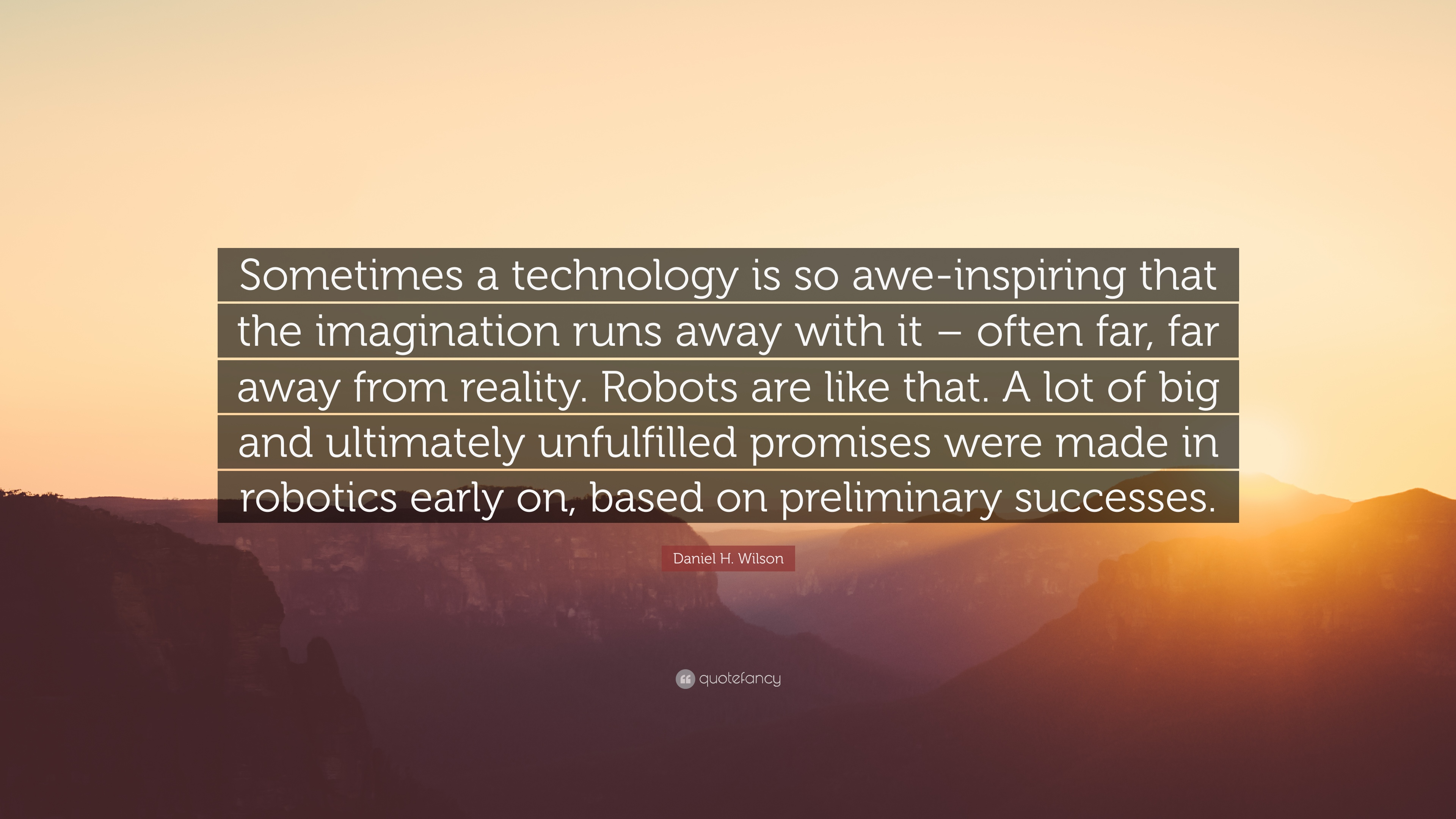 Daniel H Wilson Quote Sometimes A Technology Is So Awe Inspiring