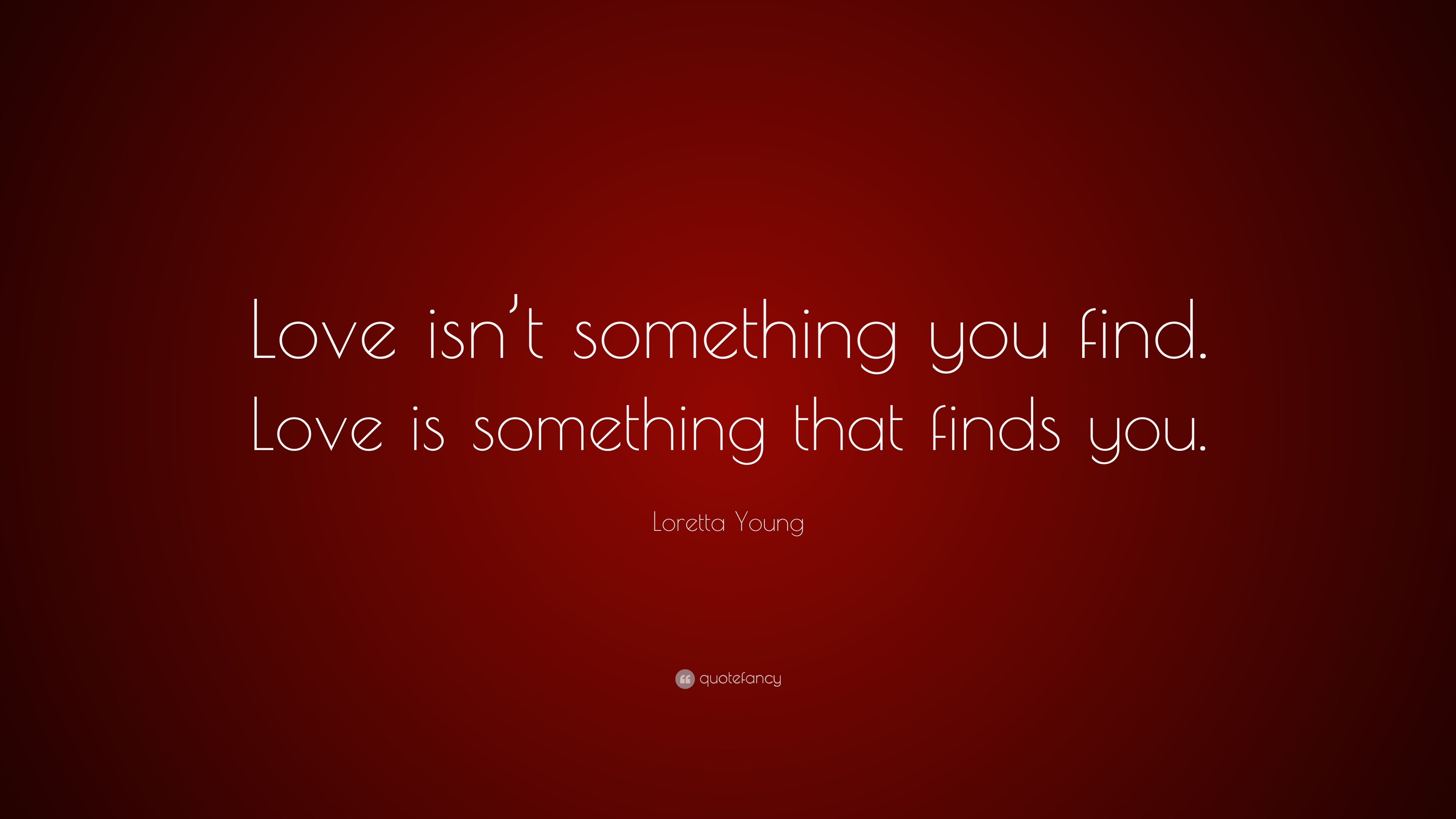 Awesome Loretta Young Quote: U201cLove Isnu0027t Something You Find. Love Is Something